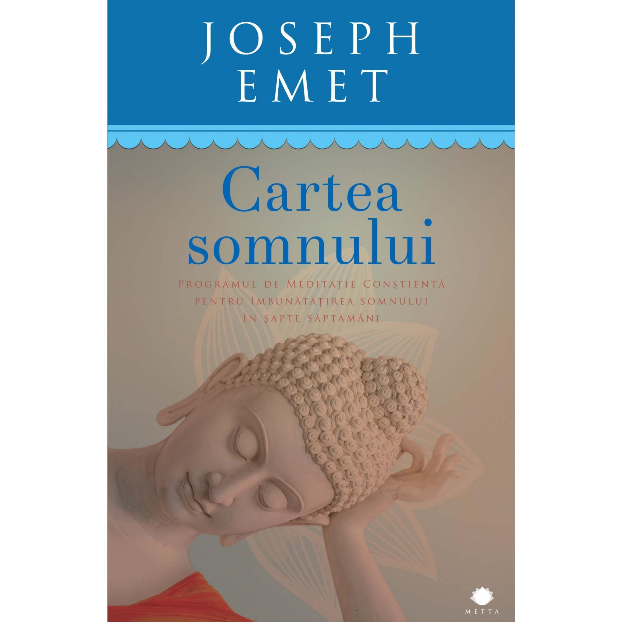 Cartea somnului. Programul de meditație conștientă pentru îmbunătățirea somnului în șapte săptămâni; Joseph Emet