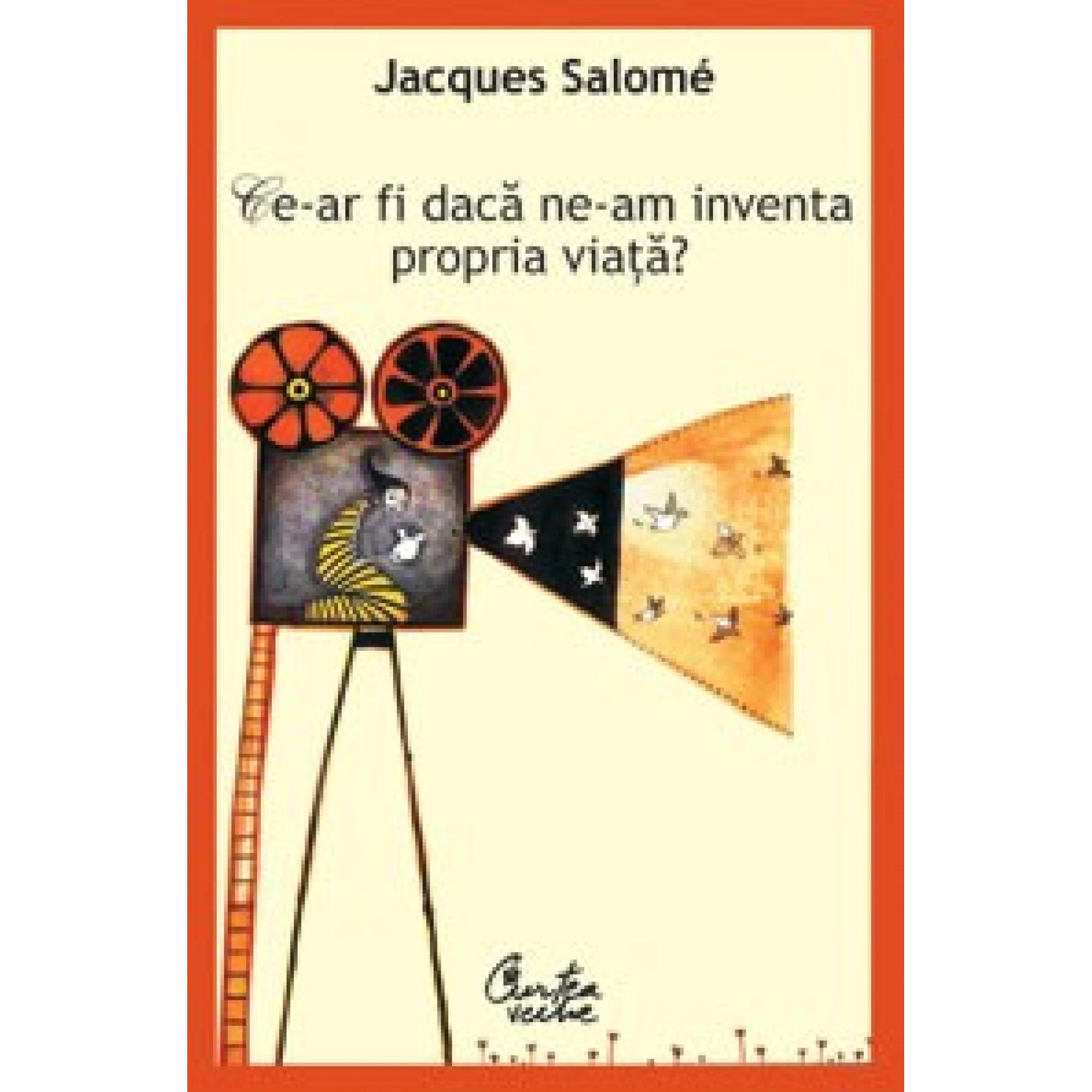 Ce-ar fi dacă ne-am inventa propria viaţă?; Jacques Salomé