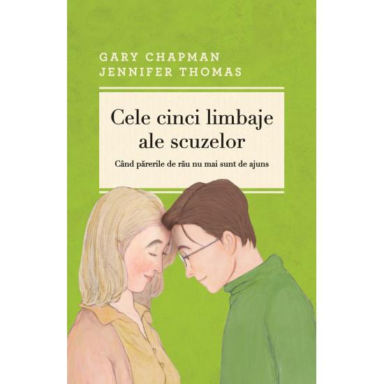 Cele cinci limbaje ale scuzelor. Ediția a III-a revizuită și adăugită; Gary Chapman, Jennifer Thomas
