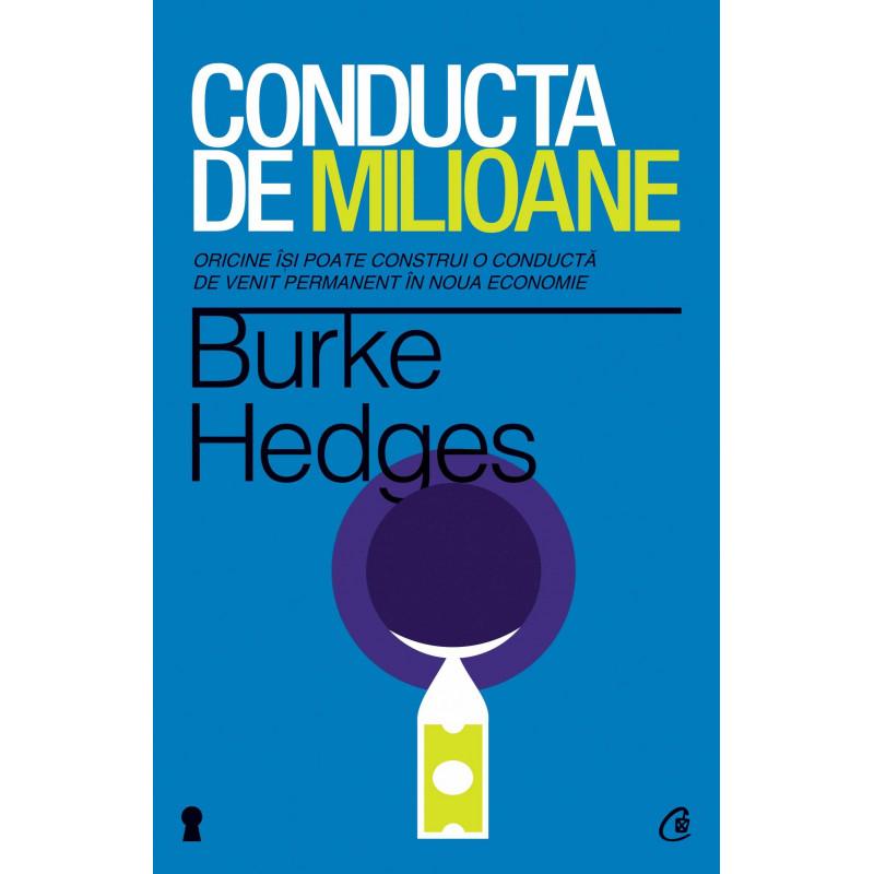 Conducta de milioane. Ediţia a IV-a. Oricine îşi poate construi o conductă de venit permanent în noua economie; Burke Hedges