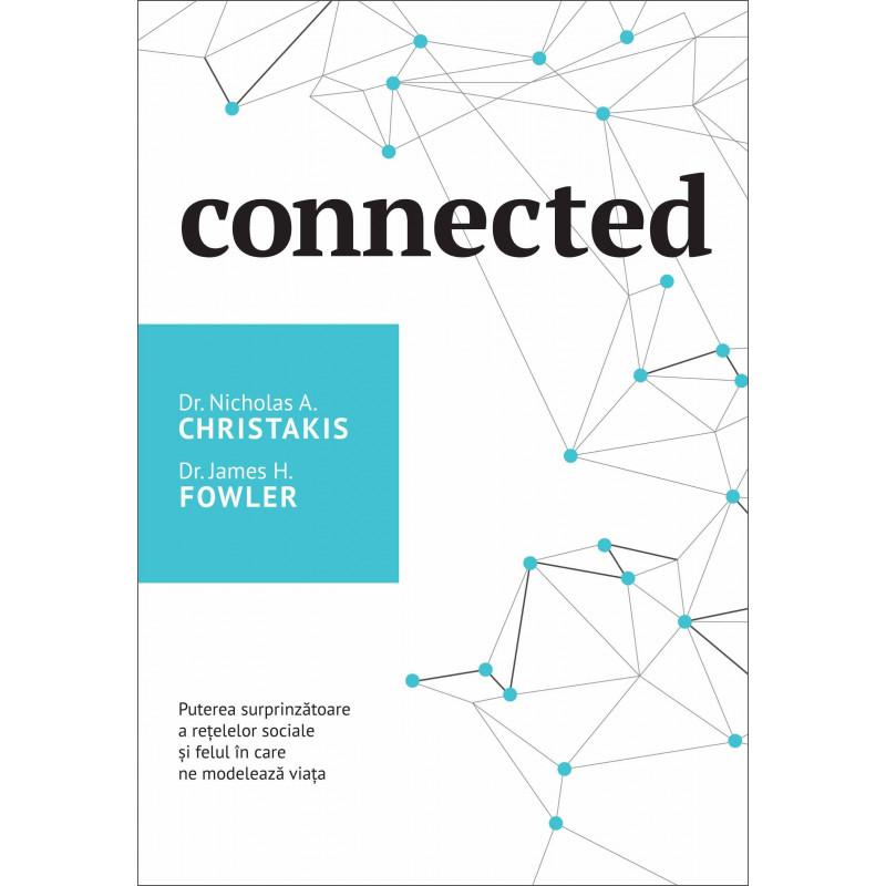 Connected. Puterea surprinzătoare a rețelelor sociale și felul în care ne modelează viața; Dr. Nicholas A. Christakis, Dr. James H. Fowler