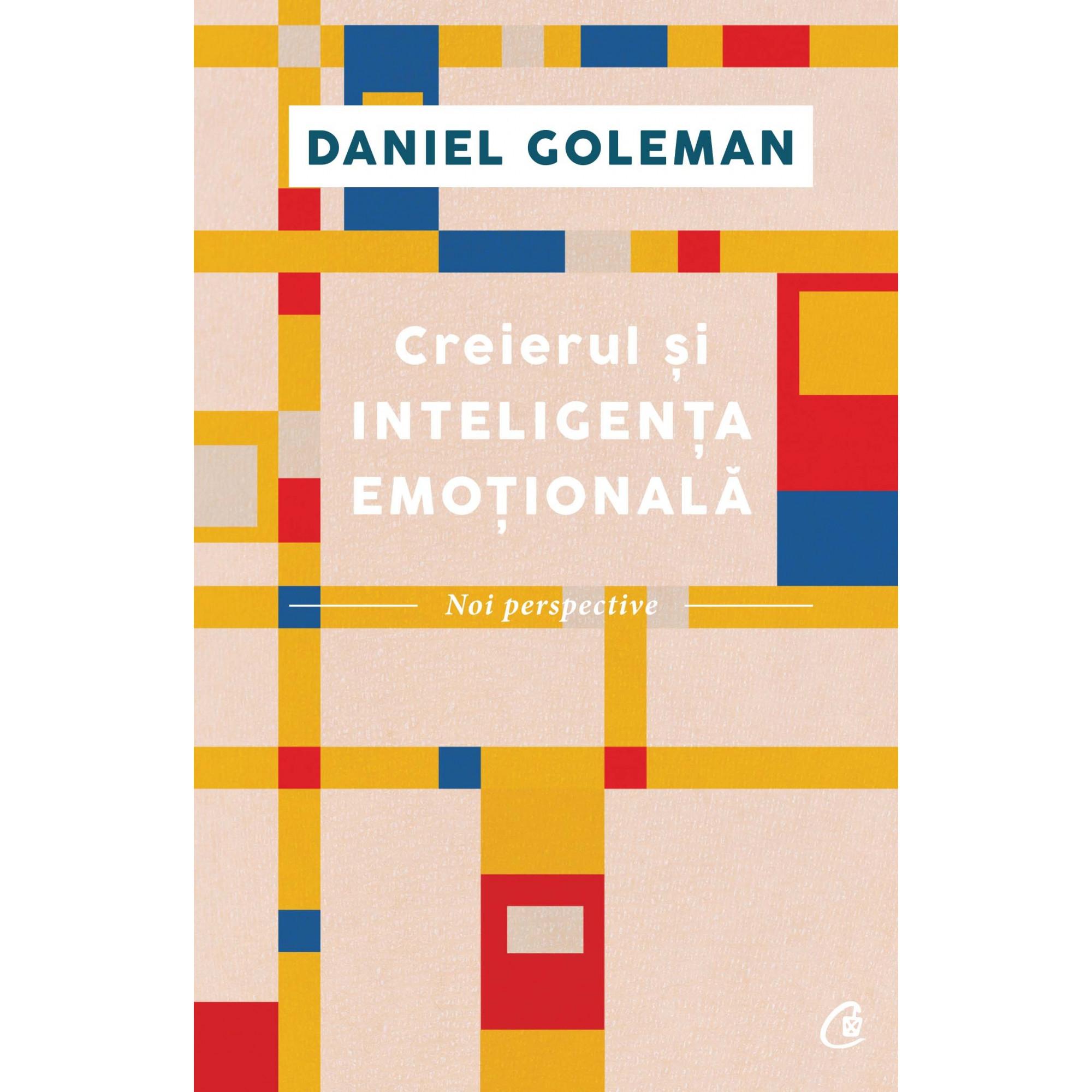 Creierul și inteligența emoțională. Noi perspective; Daniel Goleman