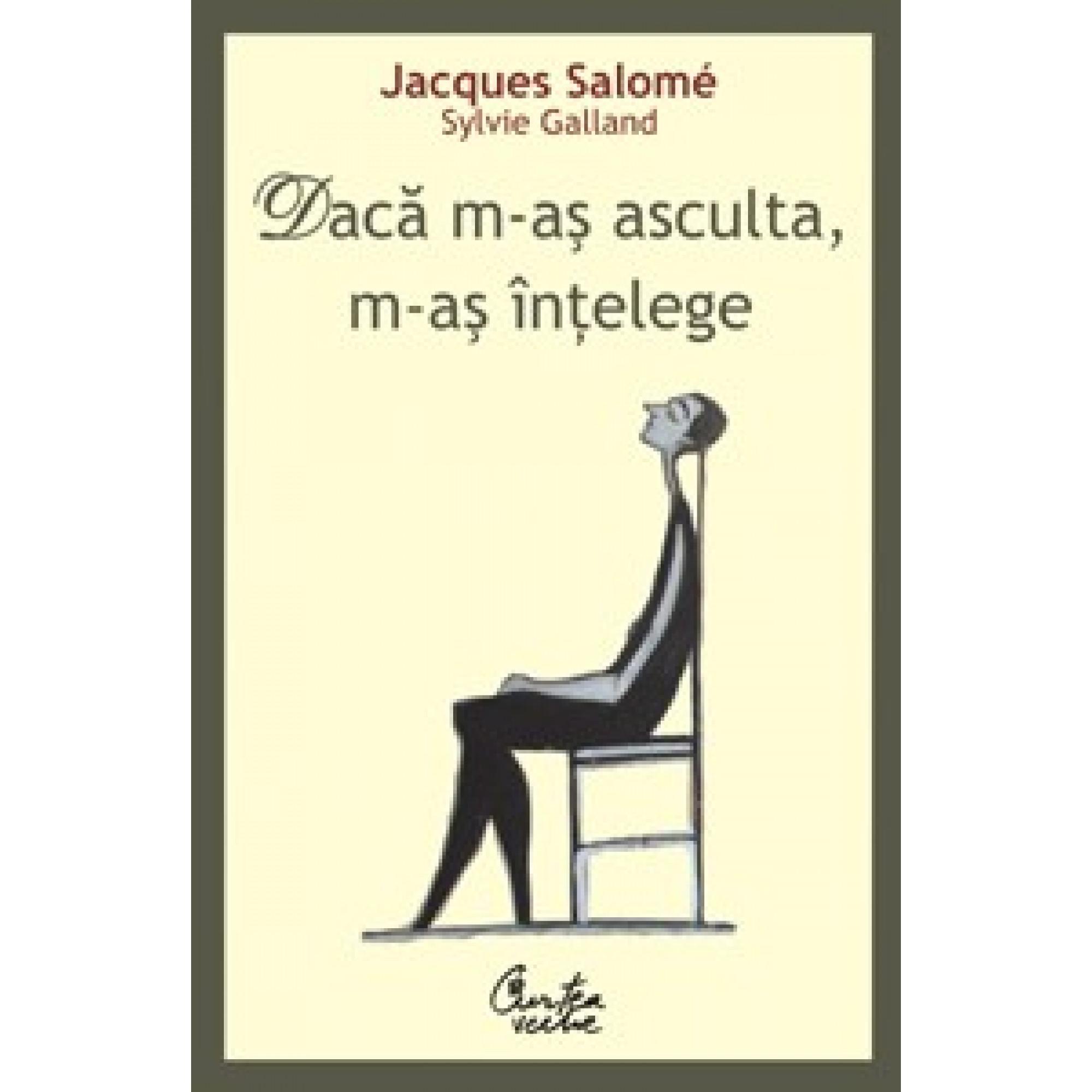 Dacă m-aş asculta, m-aş înţelege; Jacques Salomé, Sylvie Galland