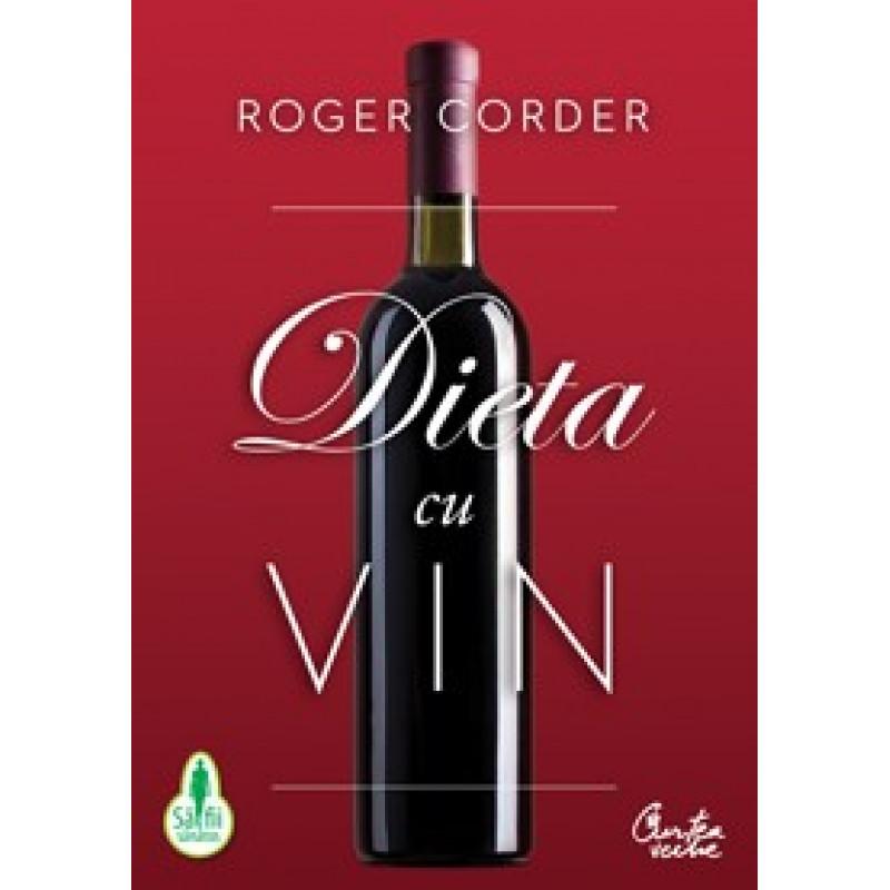 Dieta cu vin. Un ghid complet pentru nutriţie şi stil de viaţă; Roger Corder