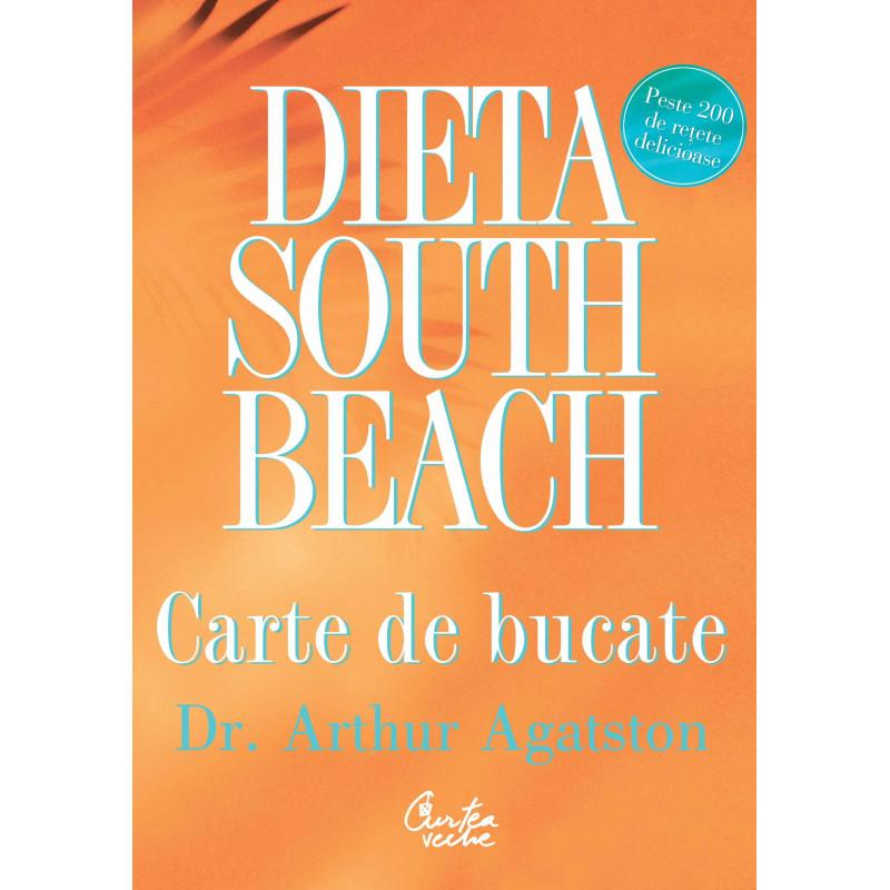 Dieta South Beach. Carte de bucate; Dr. Arthur Agatston