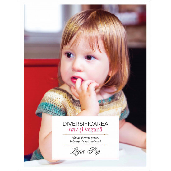 Diversificarea raw și vegană. Sfaturi și rețete pentru bebeluși și copii mai mari