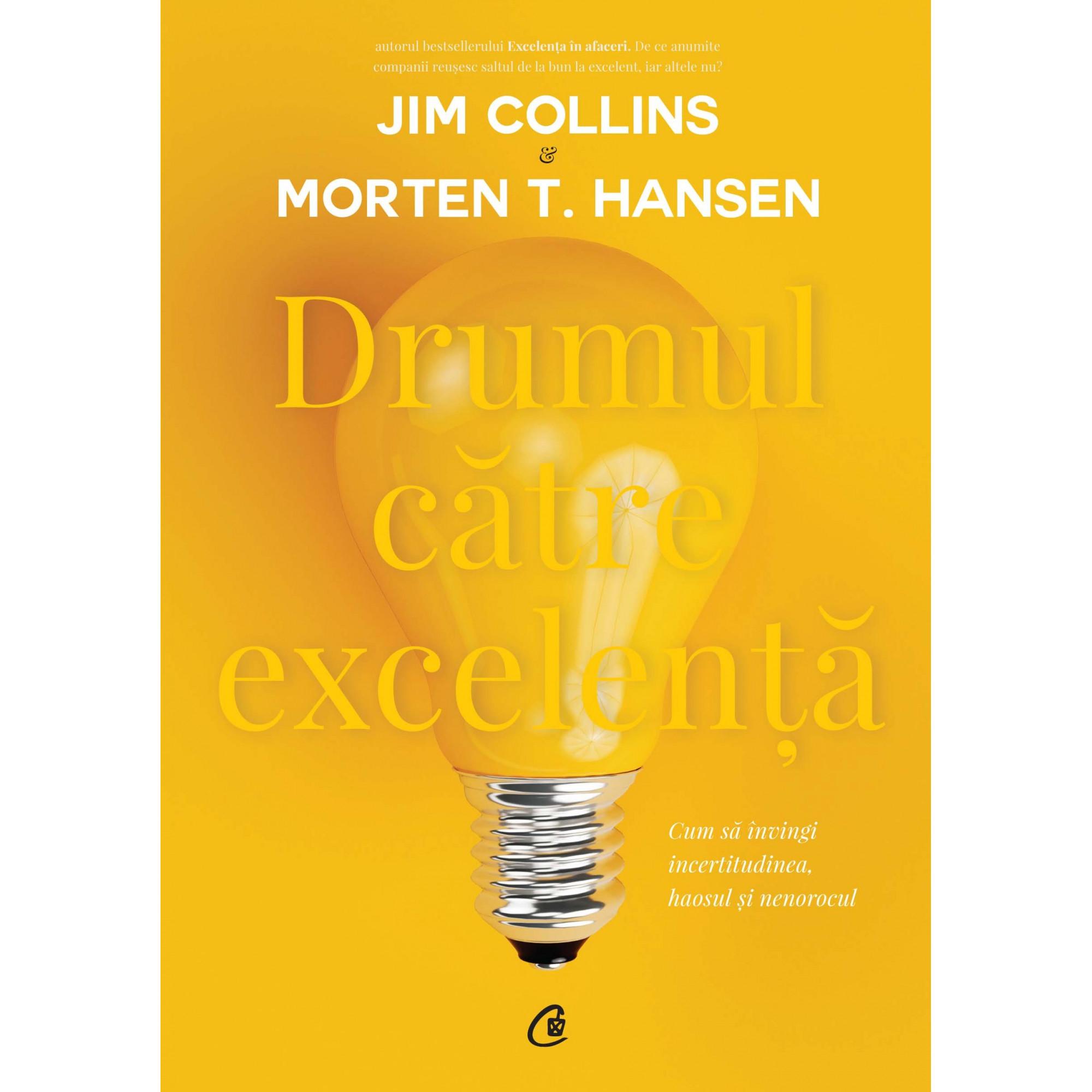 Drumul către excelență. Cum să învingi incertitudinea, haosul și nenorocul; Jim Collins, Morten T. Hansen