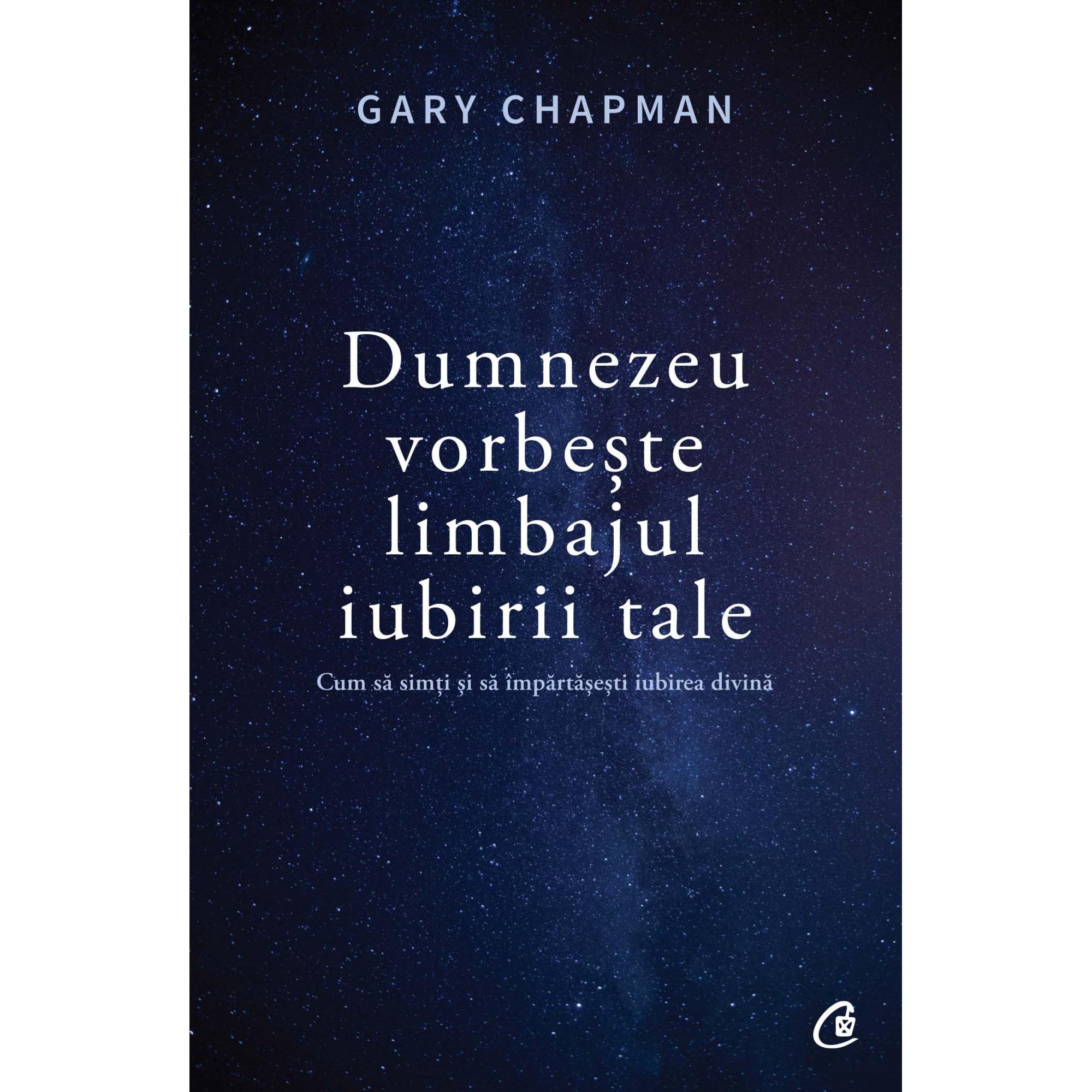 Dumnezeu vorbește limbajul iubirii tale; Gary Chapman