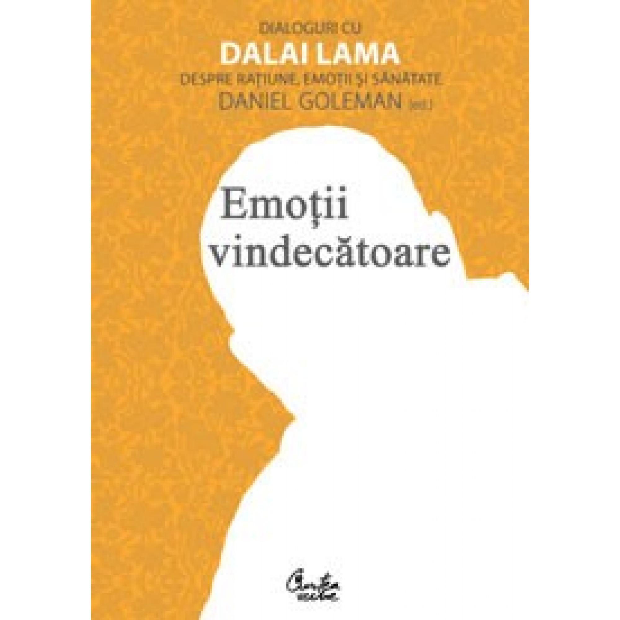 Emoţii vindecătoare. Dialoguri cu Dalai Lama despre raţiune, emoţii şi sănătate; Daniel Goleman