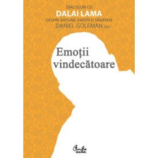 Emoţii vindecătoare. Dialoguri cu Dalai Lama despre raţiune, emoţii şi sănătate