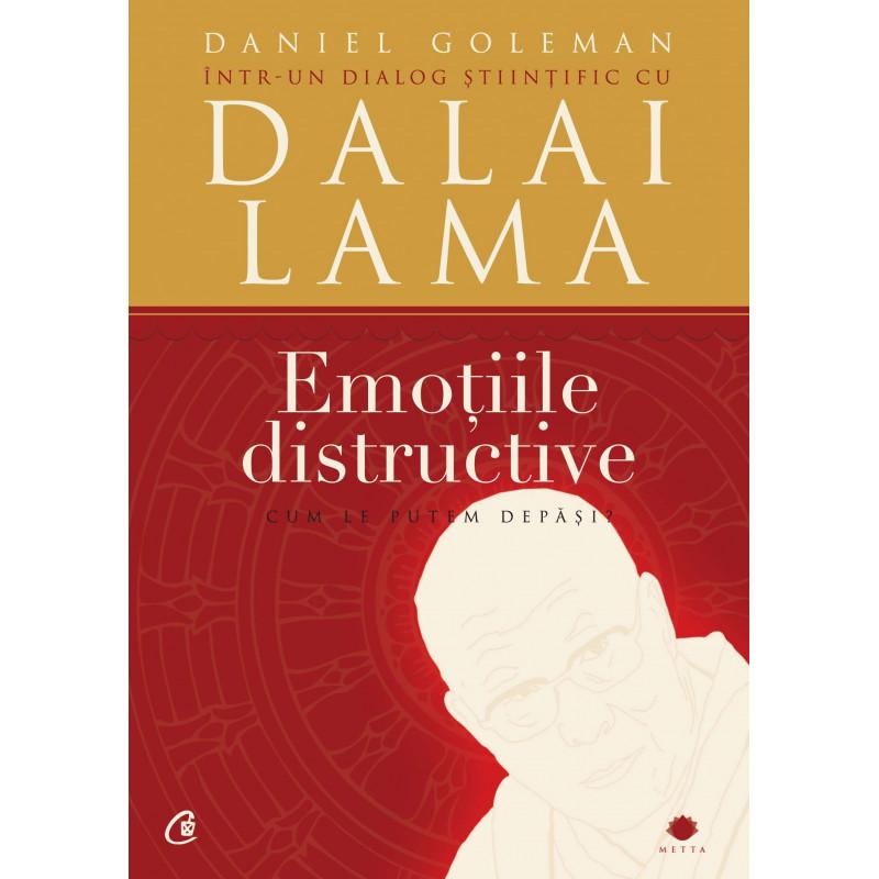 Emoţiile distructive. Ediţia a III-a. Cum le putem depăşi? Dialog ştiinţific cu Dalai Lama; Daniel Goleman
