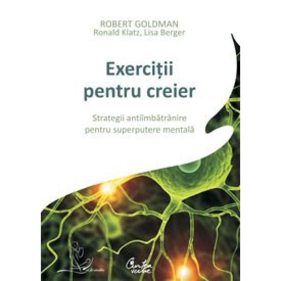 Exerciţii pentru creier. Strategii antiîmbătrânire pentru superputere mentală