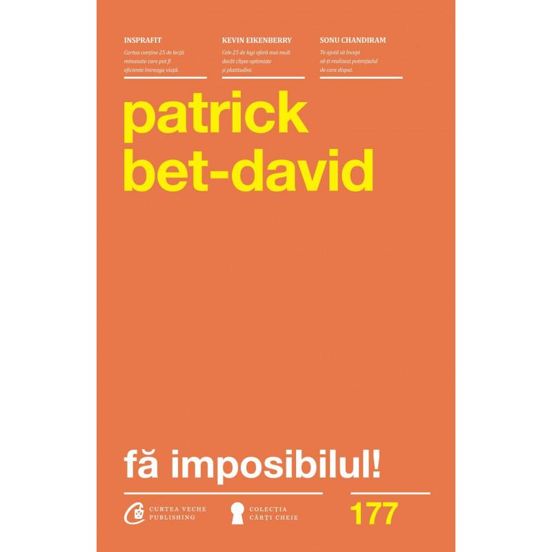 Fă imposibilul! Cele 25 de legi ale realizării imposibilului; Patrick Bet-David