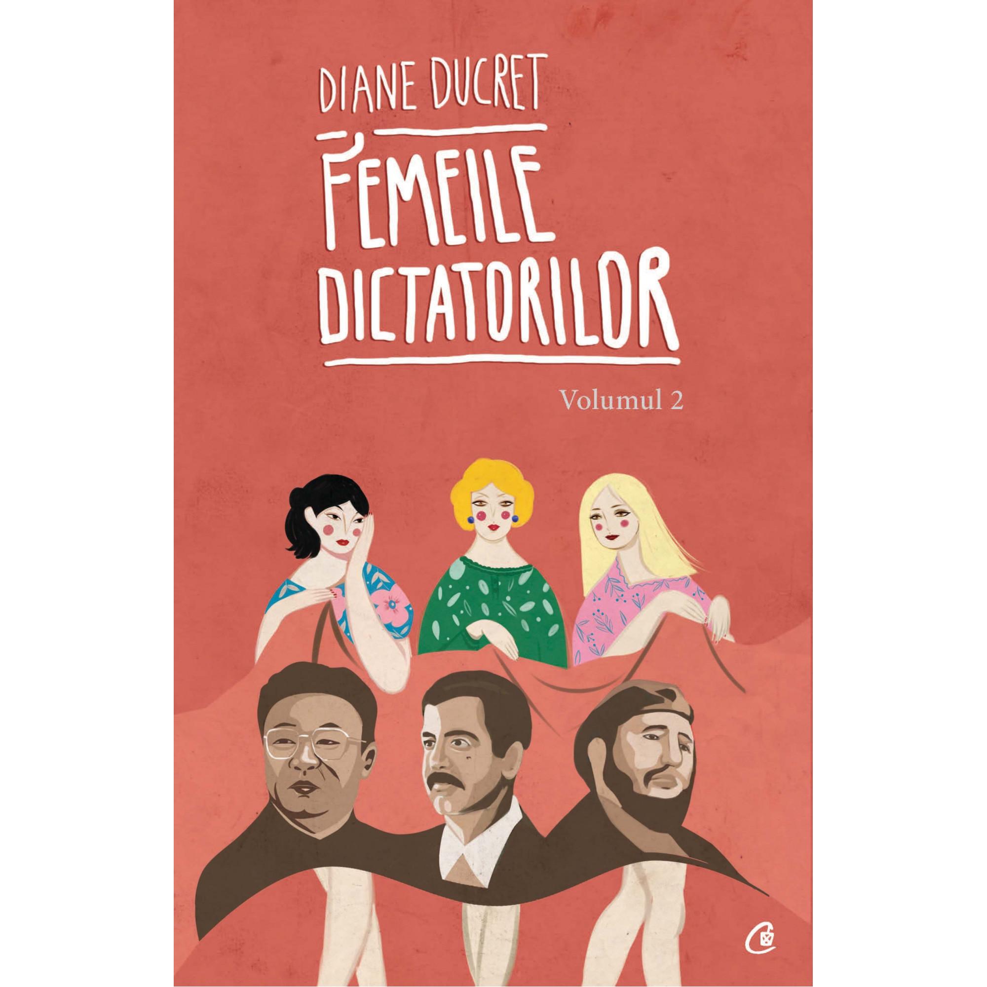 Femeile dictatorilor. Volumul 2; Diane Ducret
