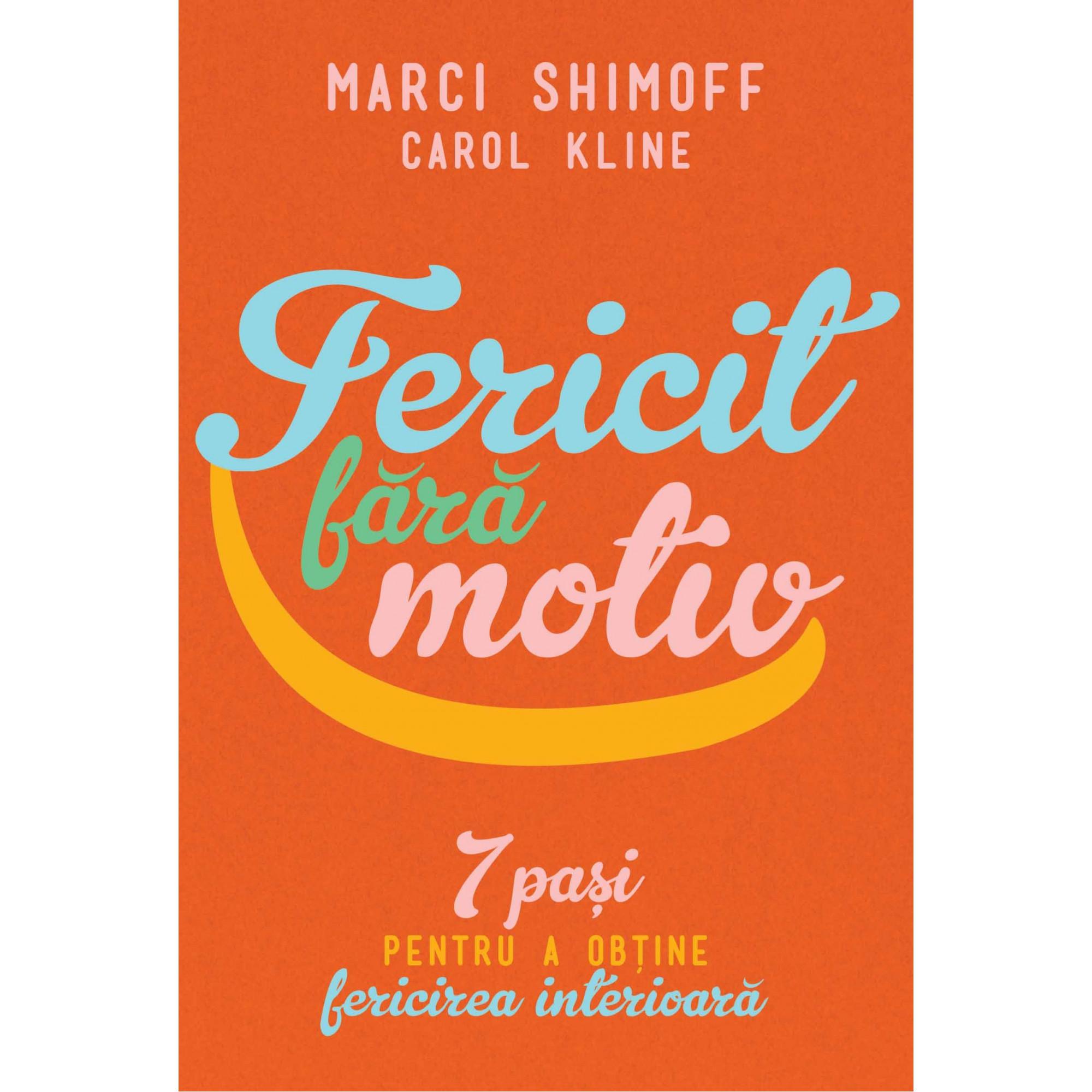 Fericit fără motiv 7 paşi pentru a obţine fericirea interioară; Marci Shimoff, Carol Kline