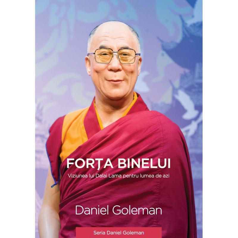 Forța binelui - Viziunea lui Dalai Lama pentru lumea de azi; Daniel Goleman