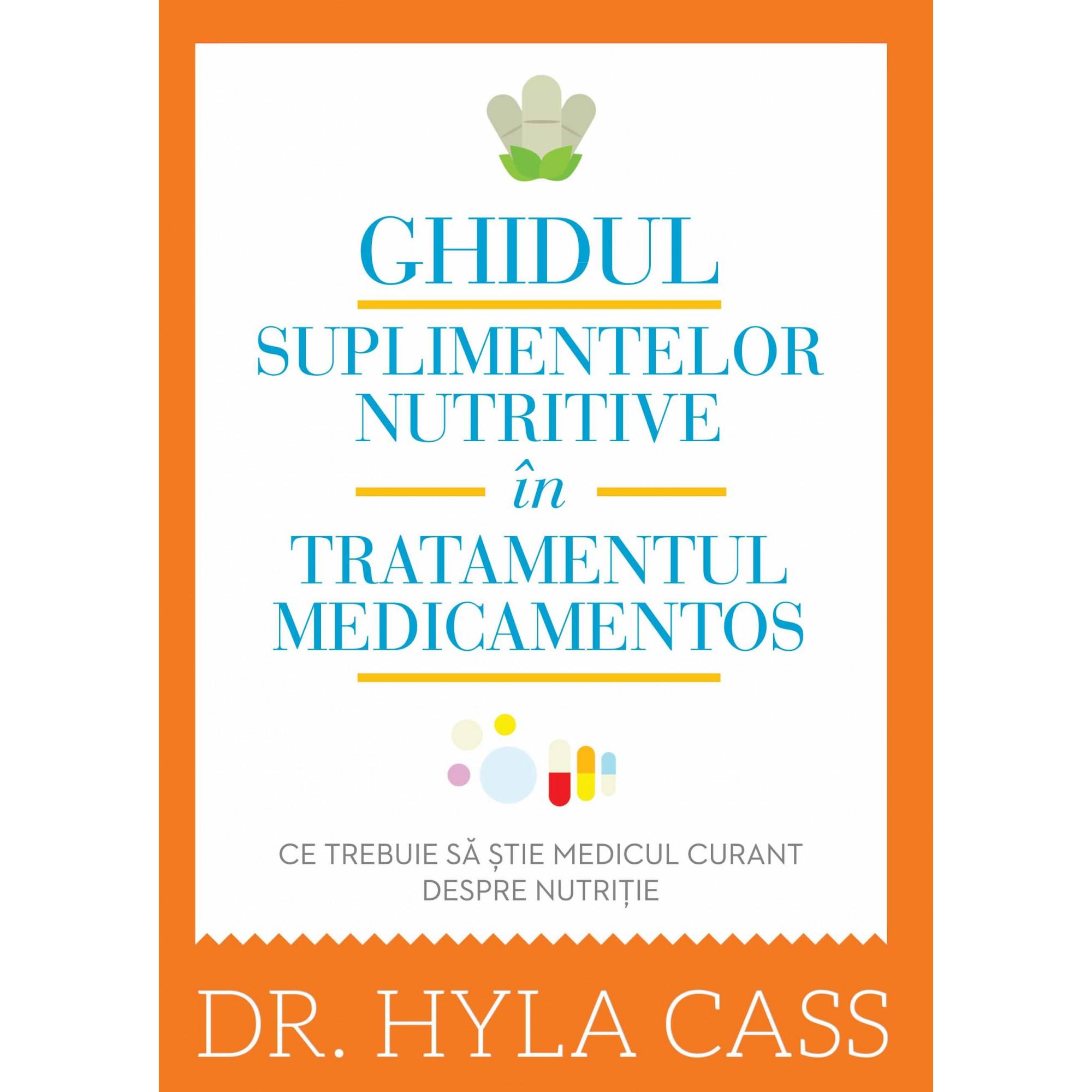 Ghidul suplimentelor nutritive în tratamentul medicamentos; Dr. Hyla Cass