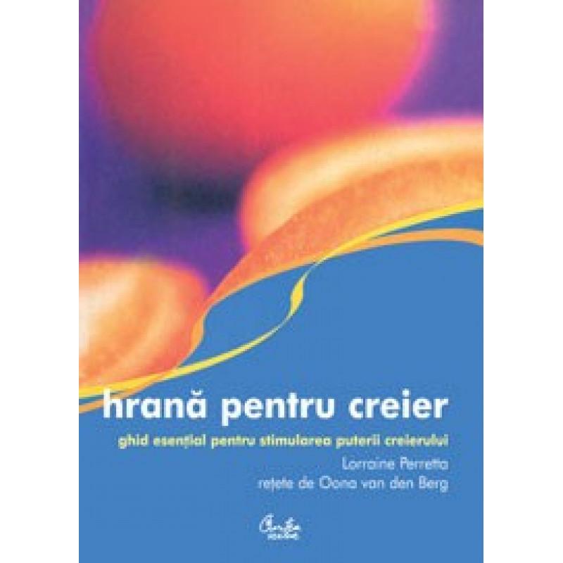 Hrană pentru creier. Ghid esenţial pentru stimularea puterii creierului; Lorraine Perreta, reţete de Oona van de Berg