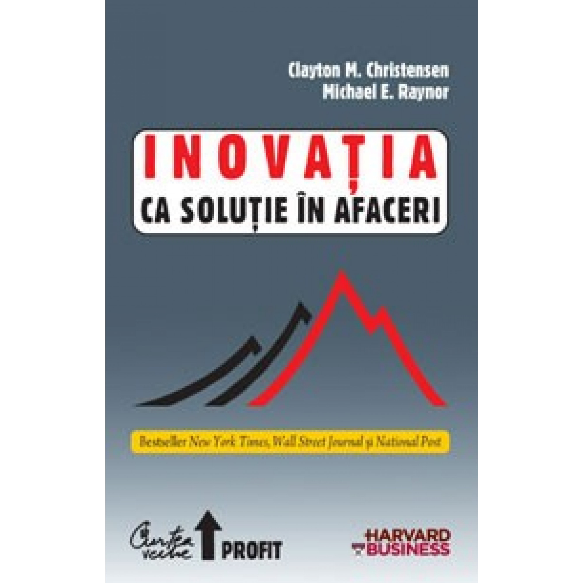 Inovaţia ca soluţie în afaceri. Crearea şi menţinerea unei creşteri de succes; Clayton M. Christensen, Michael E. Raynor