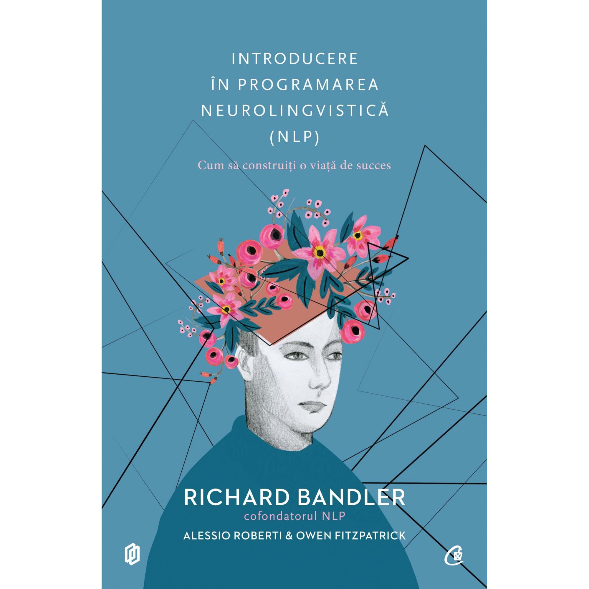 Introducere în programarea neurolingvistică (NLP); Richard Bandler, Alessio Roberti, Ower Fitzpatrick