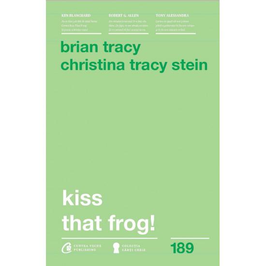 Kiss that Frog. 12 căi de-a transforma minusurile în plusuri în viața personală și la muncă