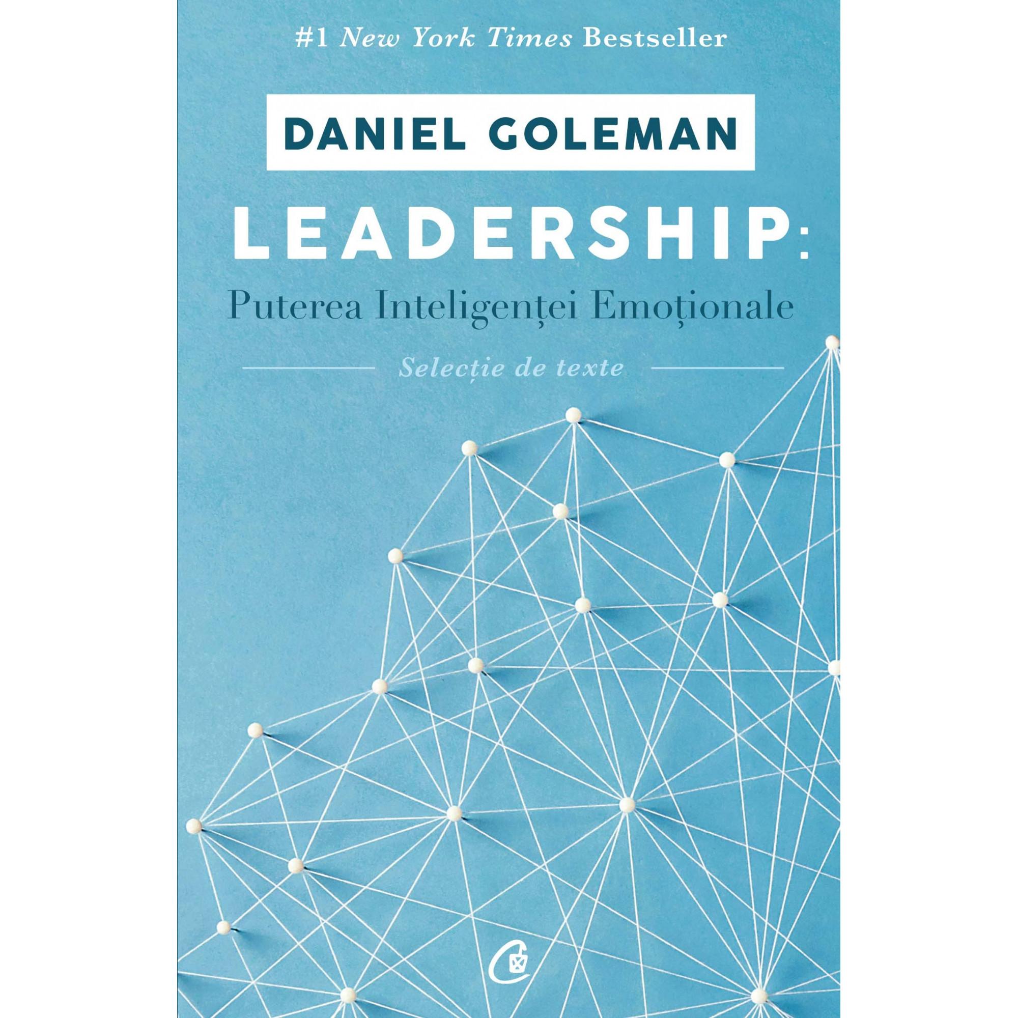 Leadership: Puterea inteligenței emoționale. (selecție de texte); Daniel Goleman