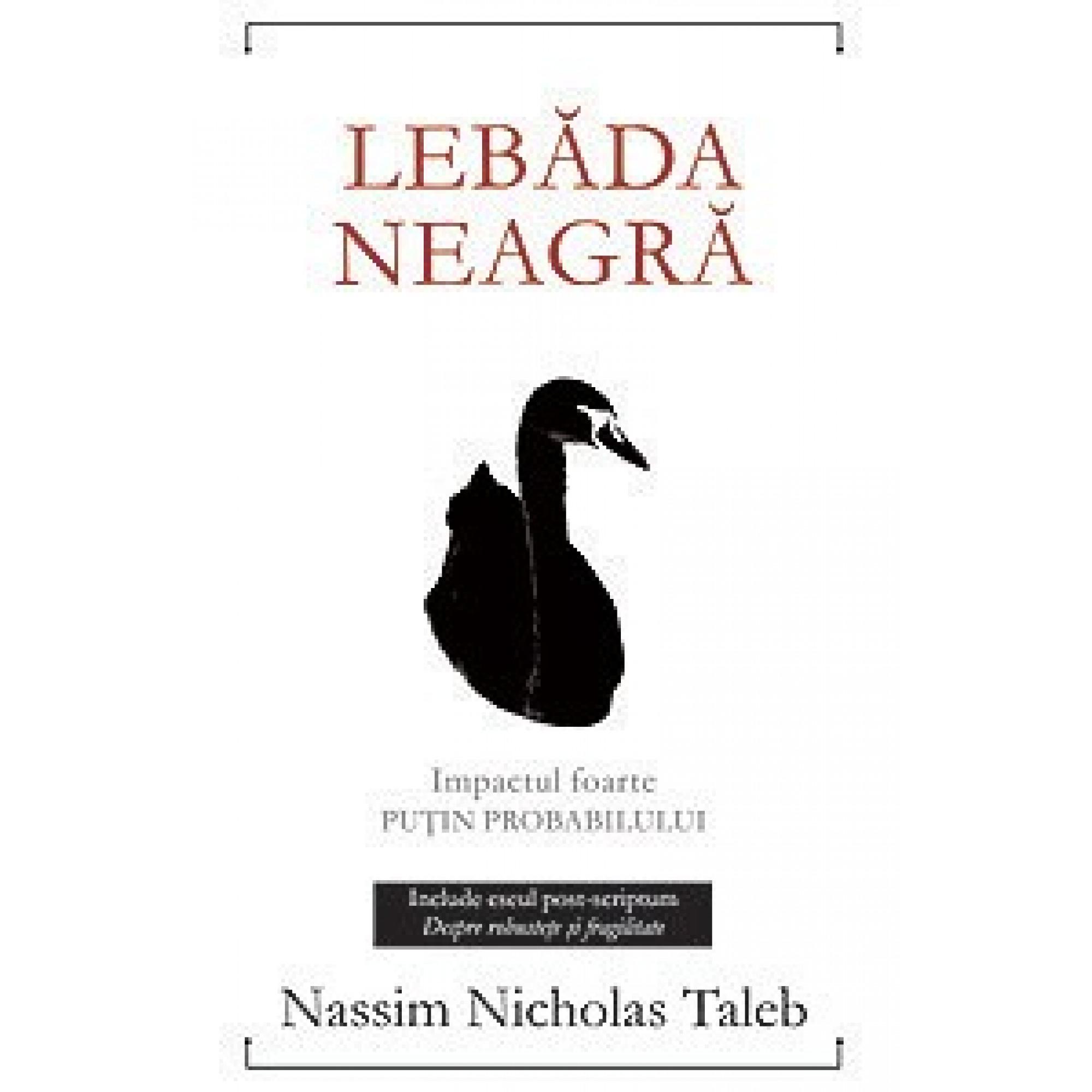 Lebăda neagră. Impactul foarte puţin probabilului – Ediţia a II-a, revizuită şi adăugită; Nassim Nicholas Taleb