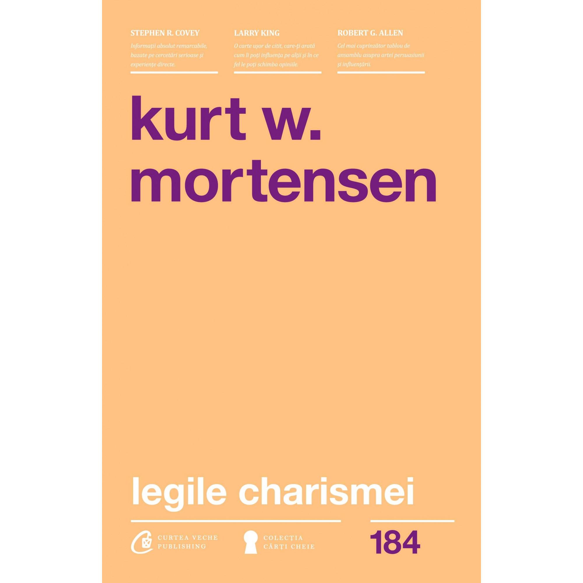 Legile charismei Cum să captezi atenția, să inspiri și să influențezi; Kurt W. Mortensen