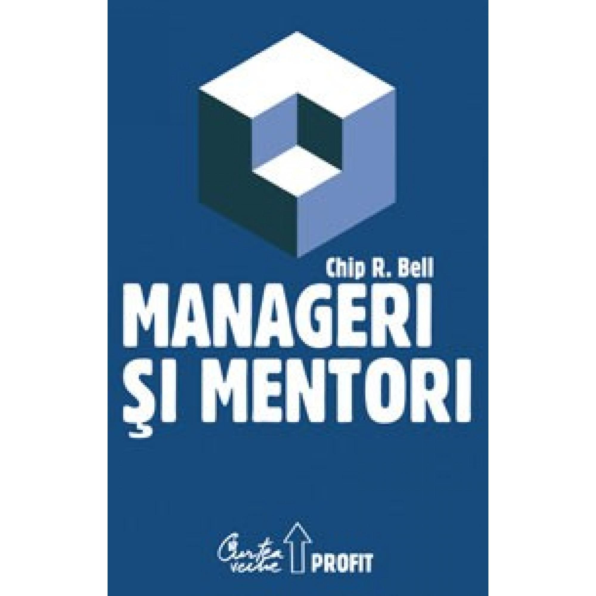 Manageri şi mentori - Crearea parteneriatelor educaţionale; Chip R. Bell