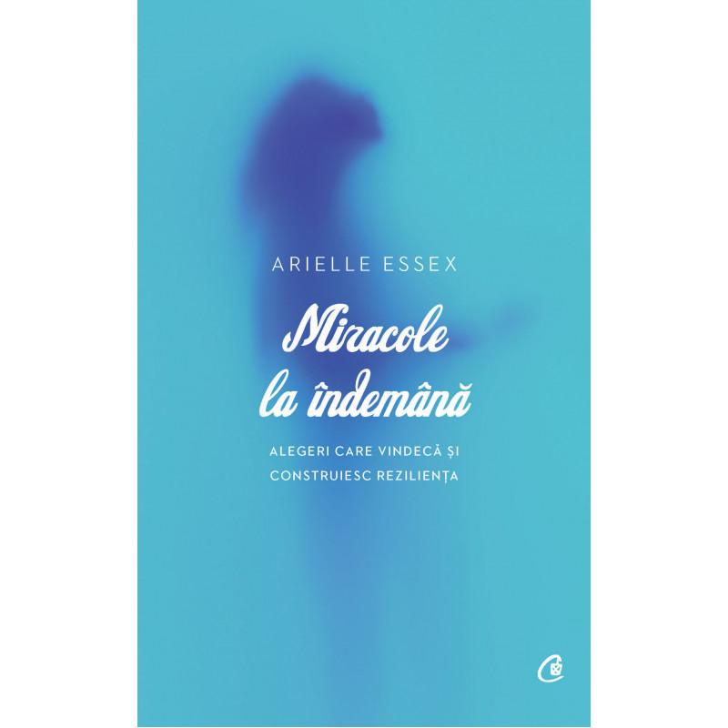 Miracole la îndemână. Alegeri care vindecă și construiesc reziliența
