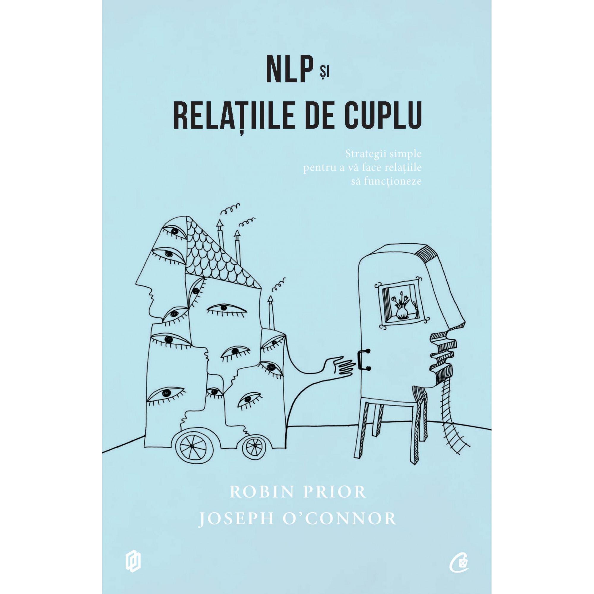 NLP şi relaţiile de cuplu. Ediția a II-a revizuită; Robin Prior, Joseph O'Connor