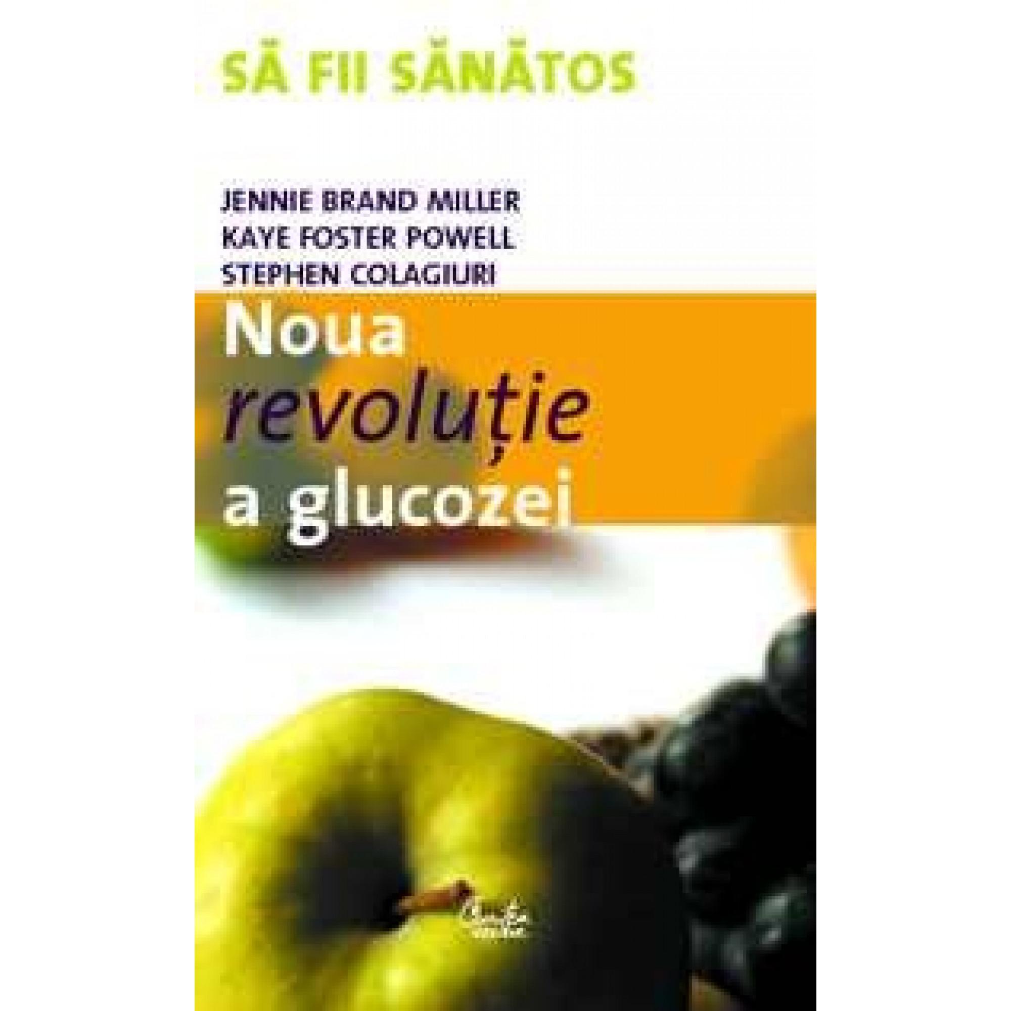 Noua revoluţie a glucozei. Indicele glicemic - o soluţie pentru sănătate ideală; Jennie Brand Miller, Kaye Foster Powell, Stephen Colagiuri