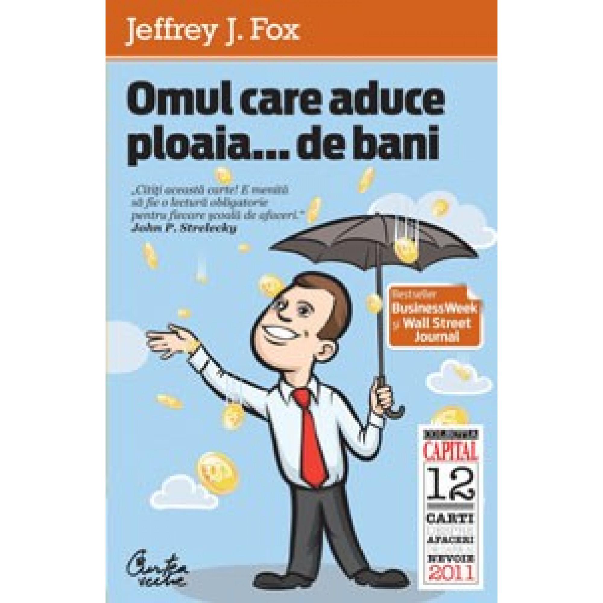 Omul care aduce ploaia...de bani (ediţia Capital); Jeffrey J.Fox