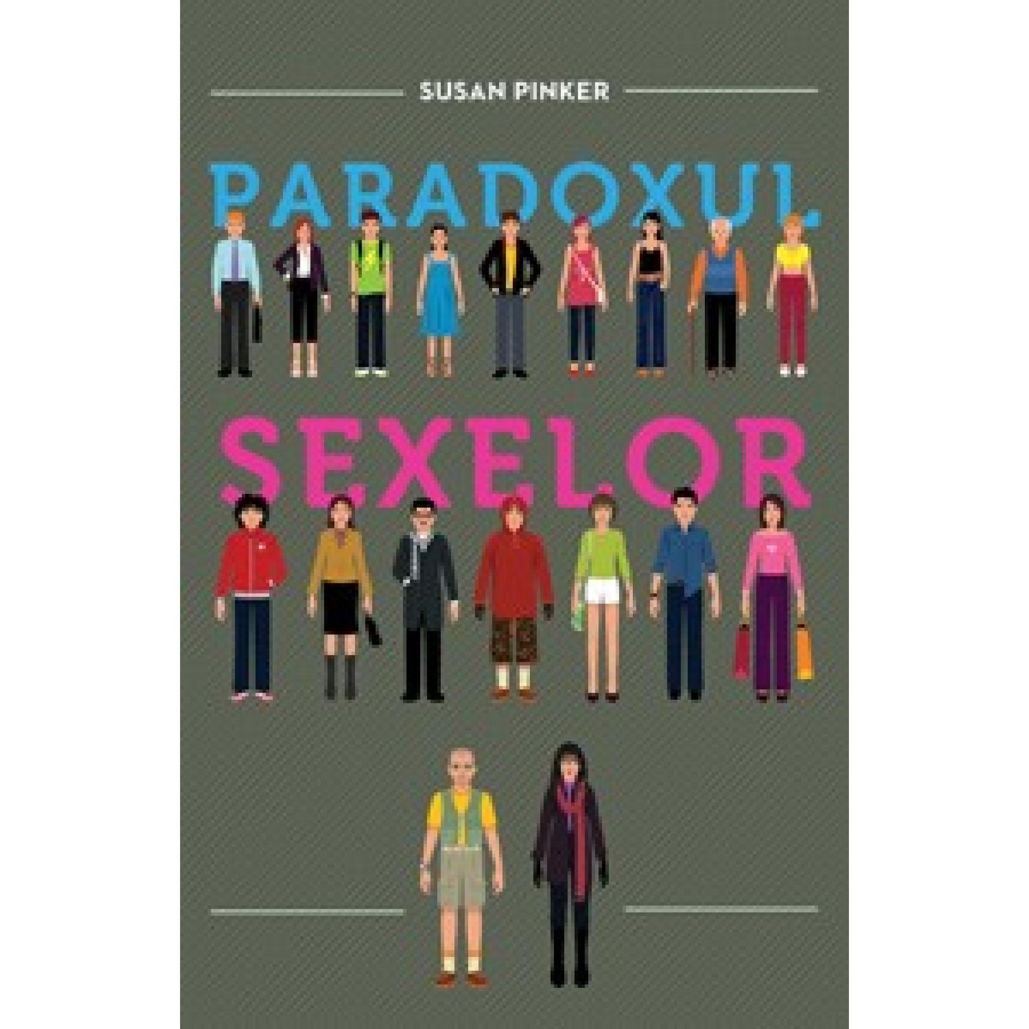 Paradoxul sexelor. Bărbaţii,femeile şi adevărata prăpastie dintre sexe; Susan Pinker