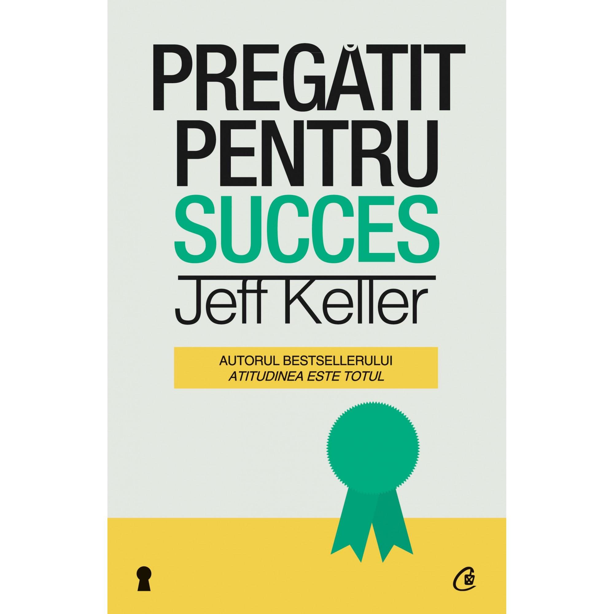 Pregǎtit pentru succes; Jeff Keller