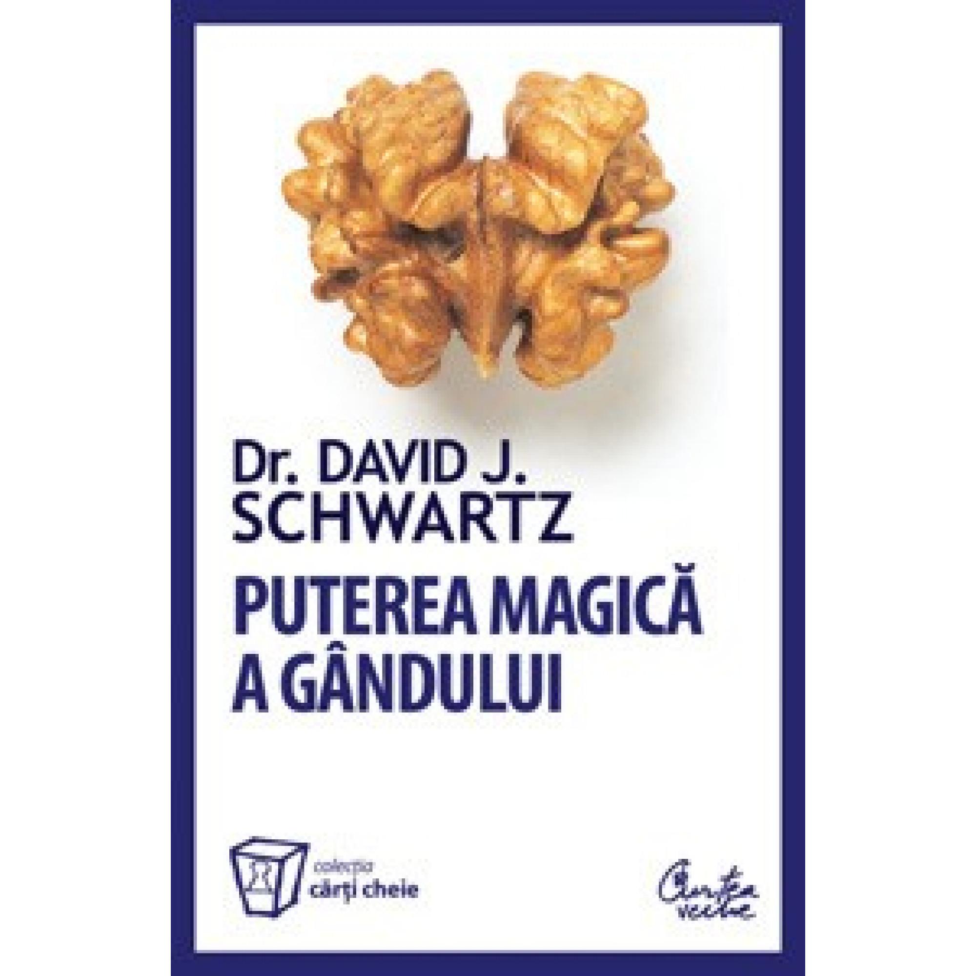 Puterea magică a gândului – Ediţie revizuită; David J. Schwartz
