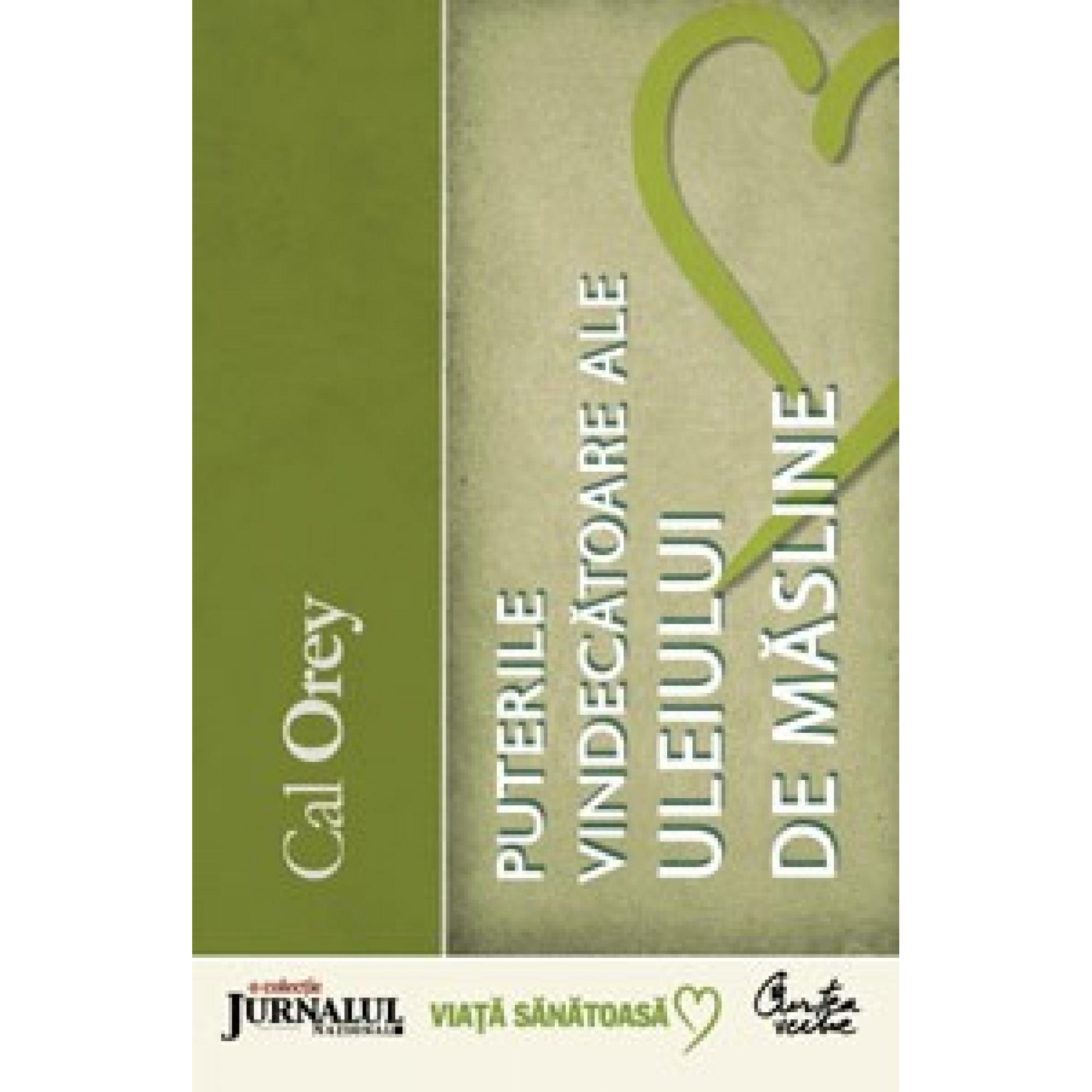 Puterile vindecătoare ale uleiului de măsline. Ghid complet pentru folosirea aurului lichid al naturii; Cal Orey