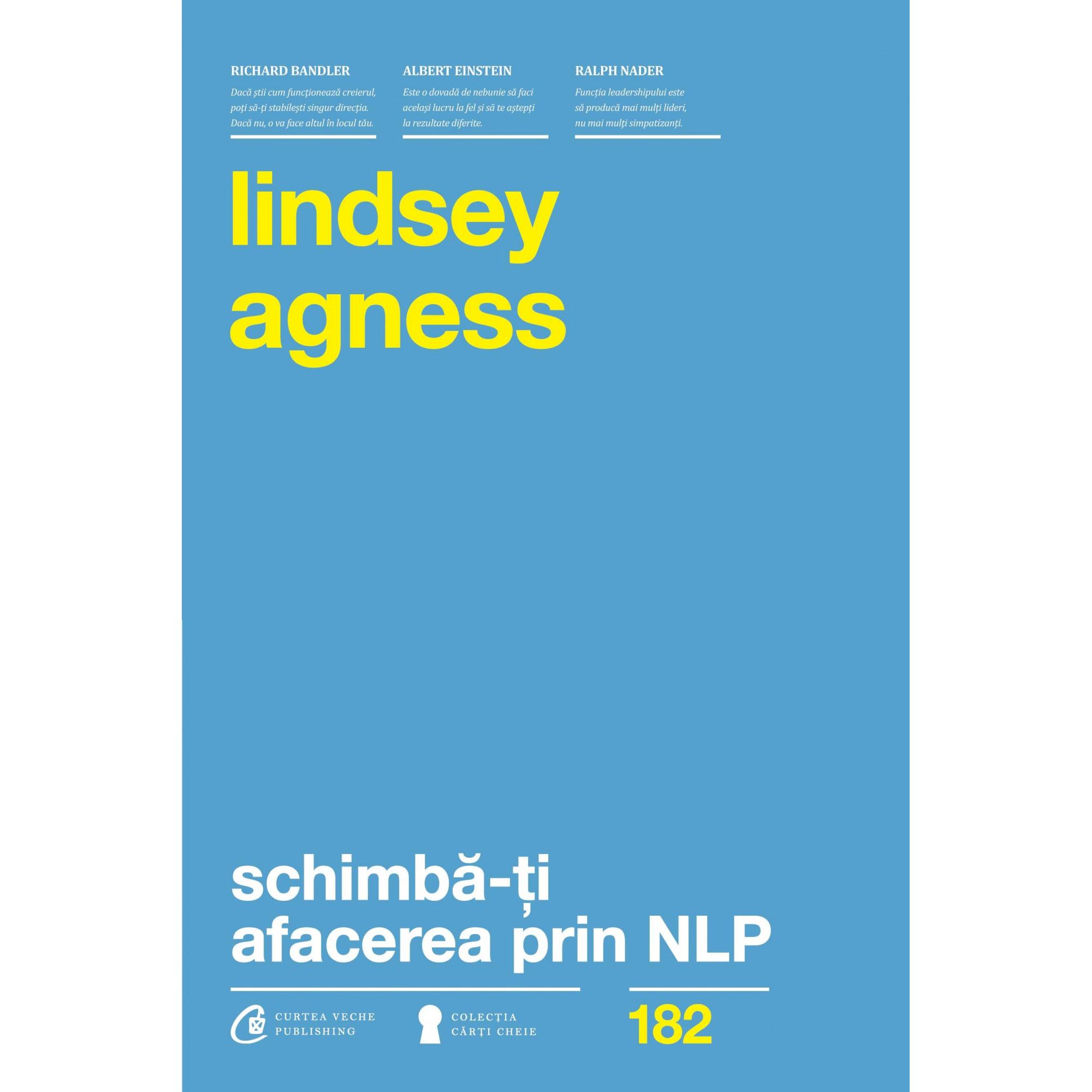 Schimbă-ți afacerea prin NLP. Instrumente puternice pentru a îmbunătăți performanțele și rezultatele organizației tale; Lindsey Agness