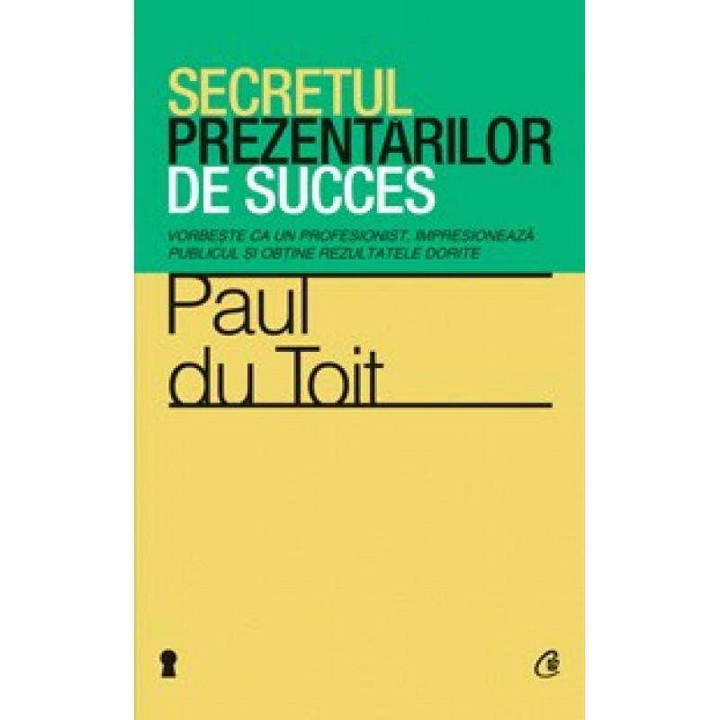 Secretul prezentărilor de succes. Vorbeşte ca un profesionist, impresionează publicul şi obţine rezultatele dorite; Paul du Toit