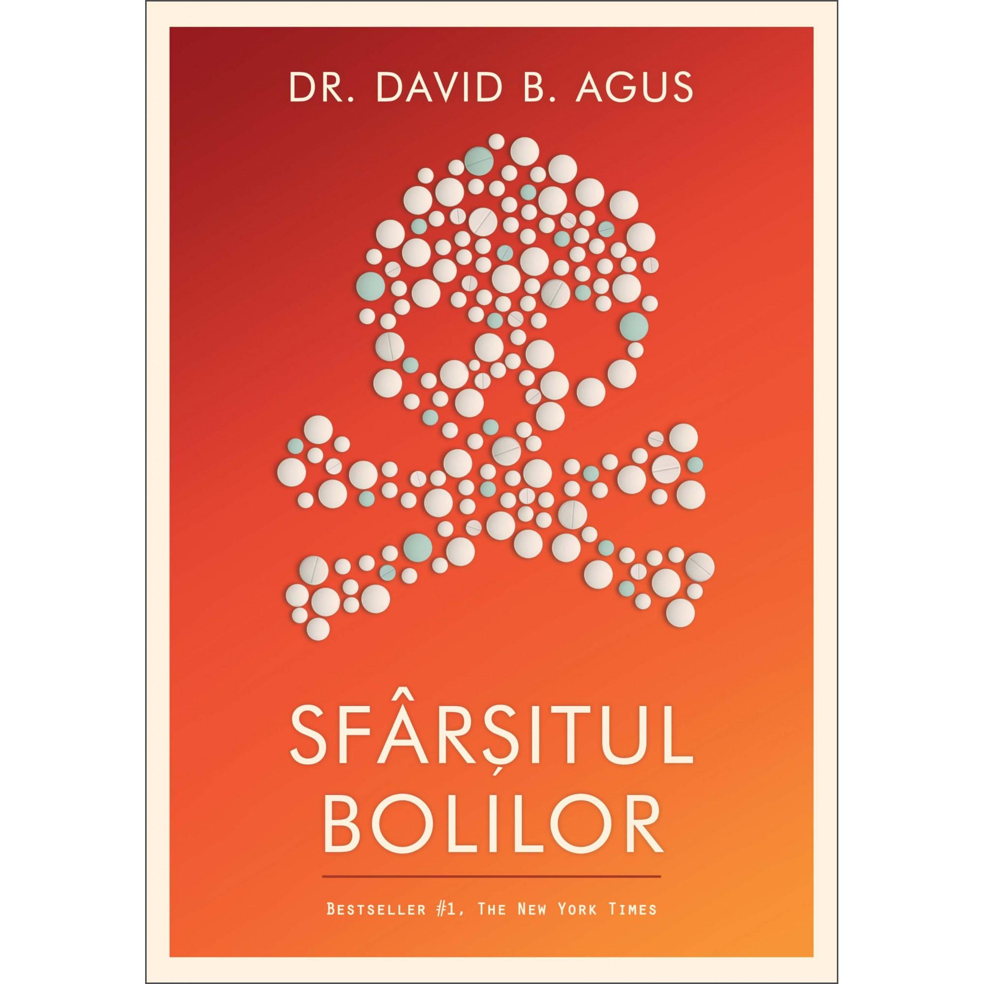 Sfârșitul bolilor; Dr. David B. Agus și Kristin Loberg