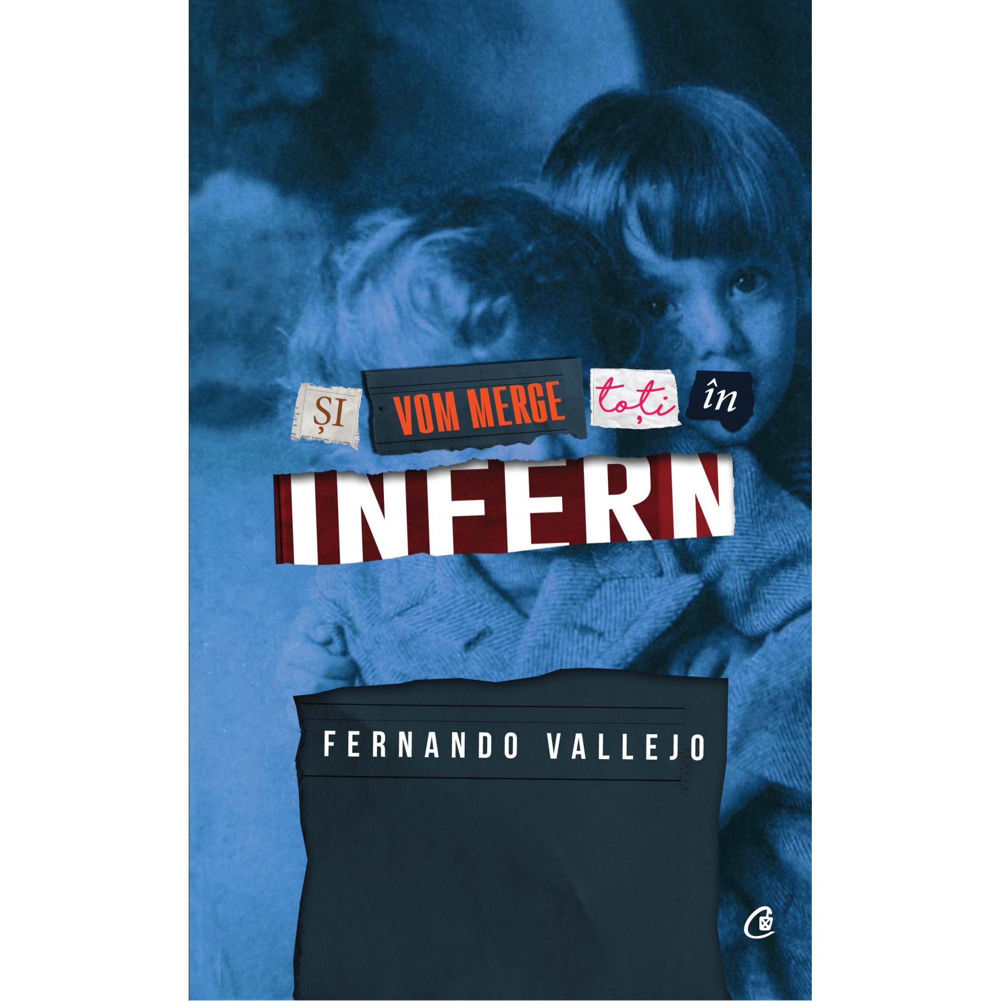 Și vom merge toți în infern; Fernando Vallejo