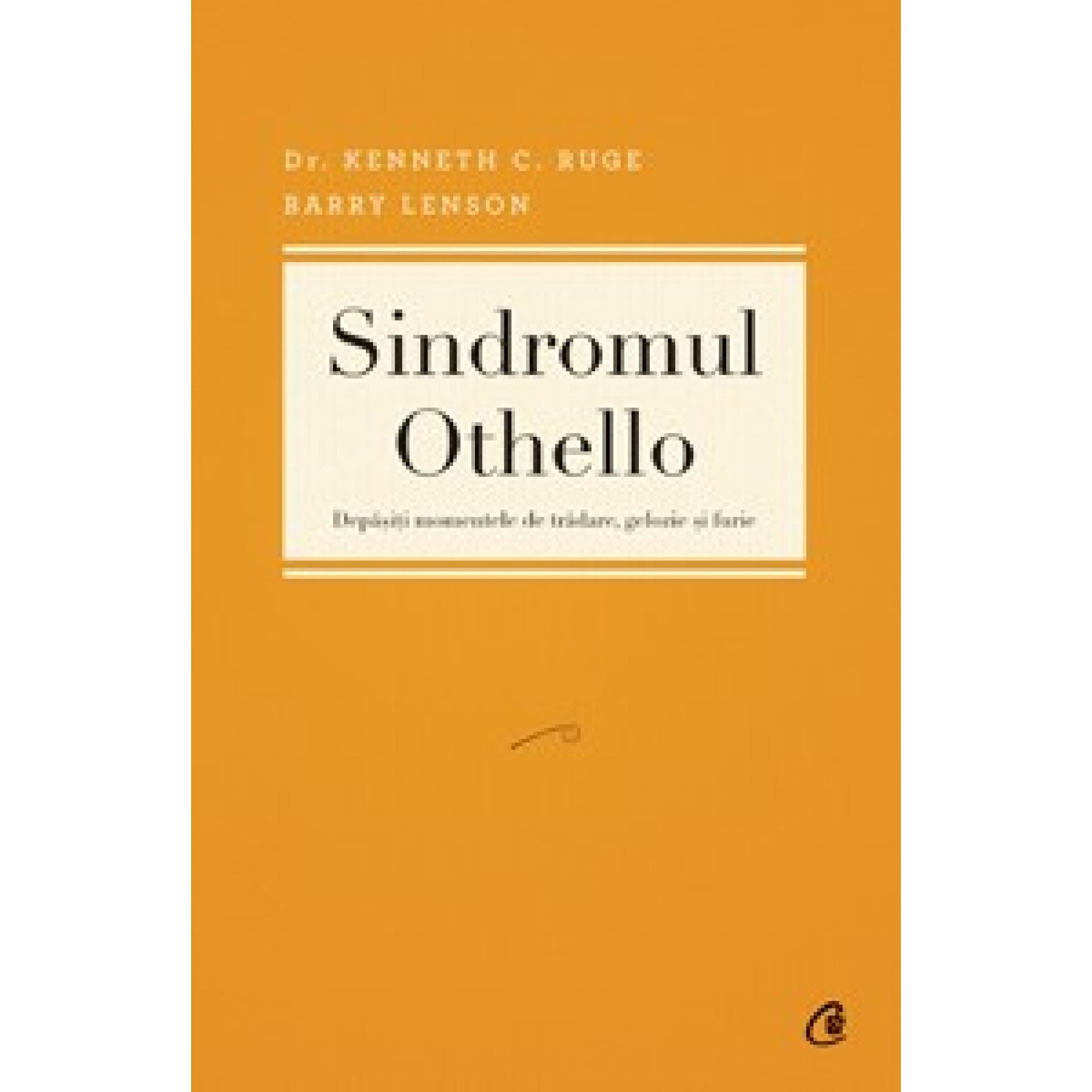 Sindromul Othello. Depăşiţi momentele de trădare, gelozie şi furie; Dr. Kenneth C. Ruge şi Barry Lenson