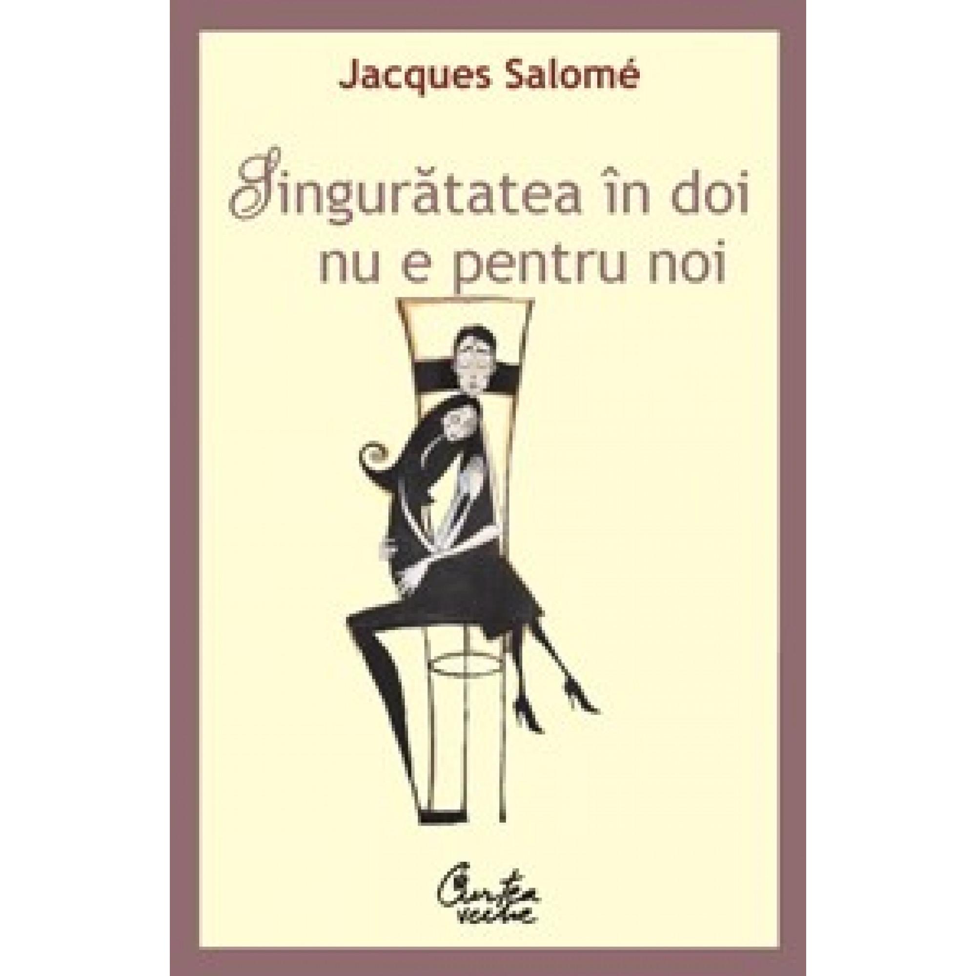 Singuratatea in doi nu e pentru noi; Jacques Salomé