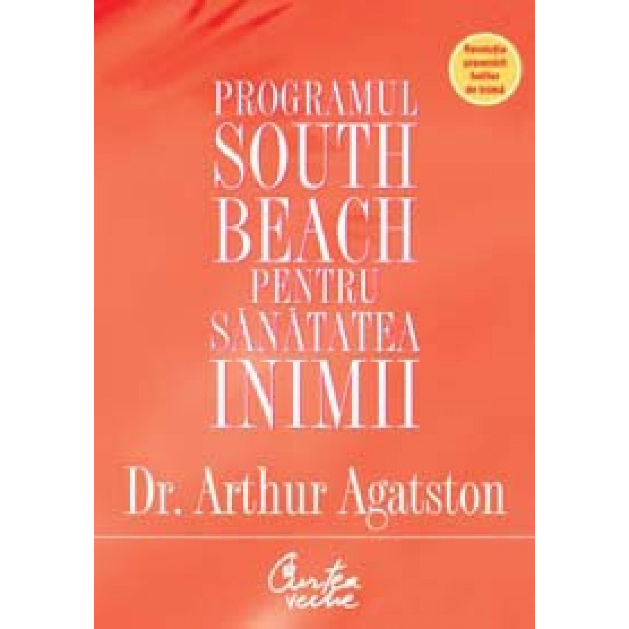 Programul South Beach pentru sănătatea inimii. Planul în patru paşi care vă poate salva viaţa; Dr. Arthur Agatston