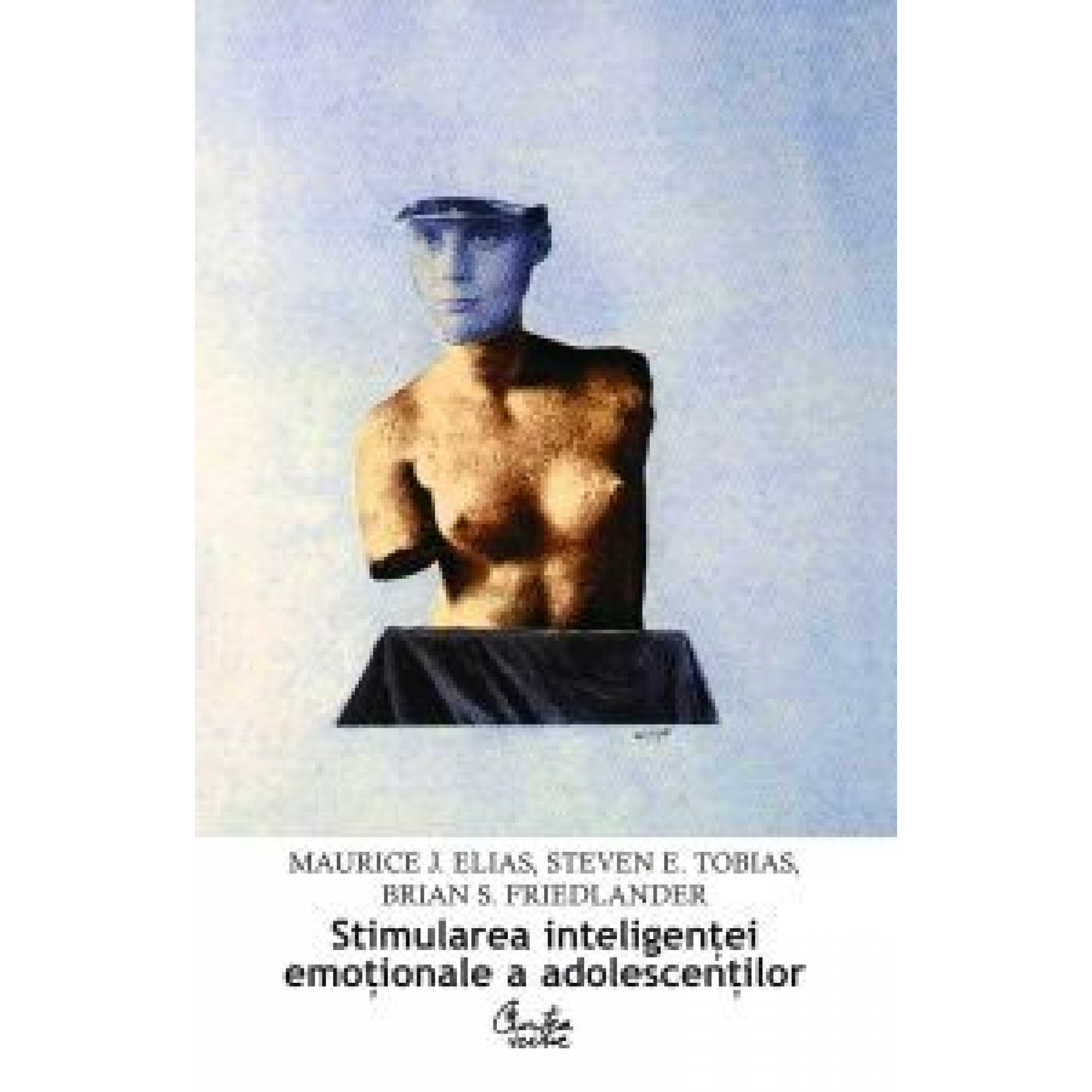 Stimularea inteligenţei emoţionale a adolescenţilor; Maurice J. Elias, Steven E.Tobias, Brian S.Friedla