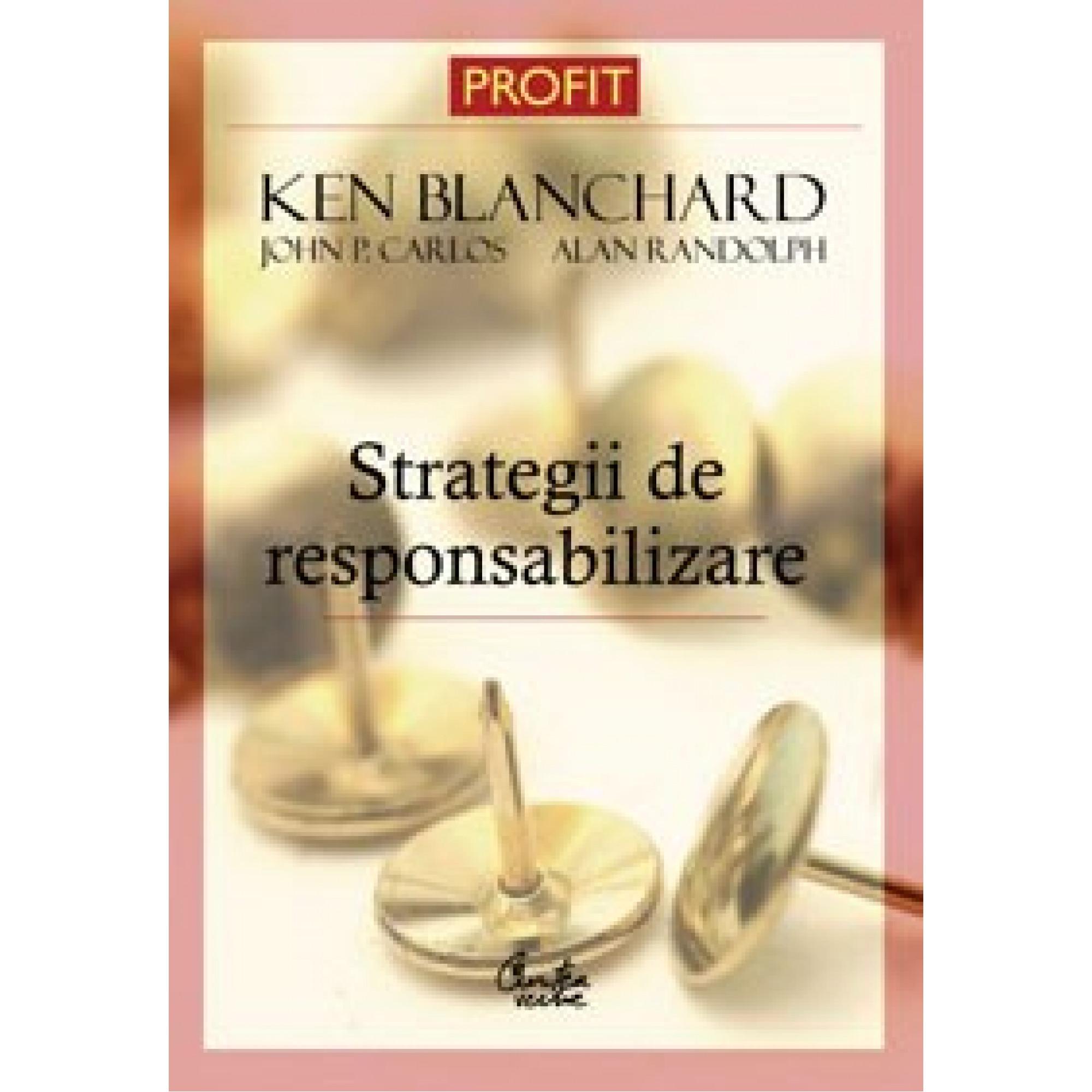 Strategii de responsabilizare a membrilor unei organizaţii - Ediţia a II-a revizuită; Ken Blanchard, John P. Carlos, Alan Randolph