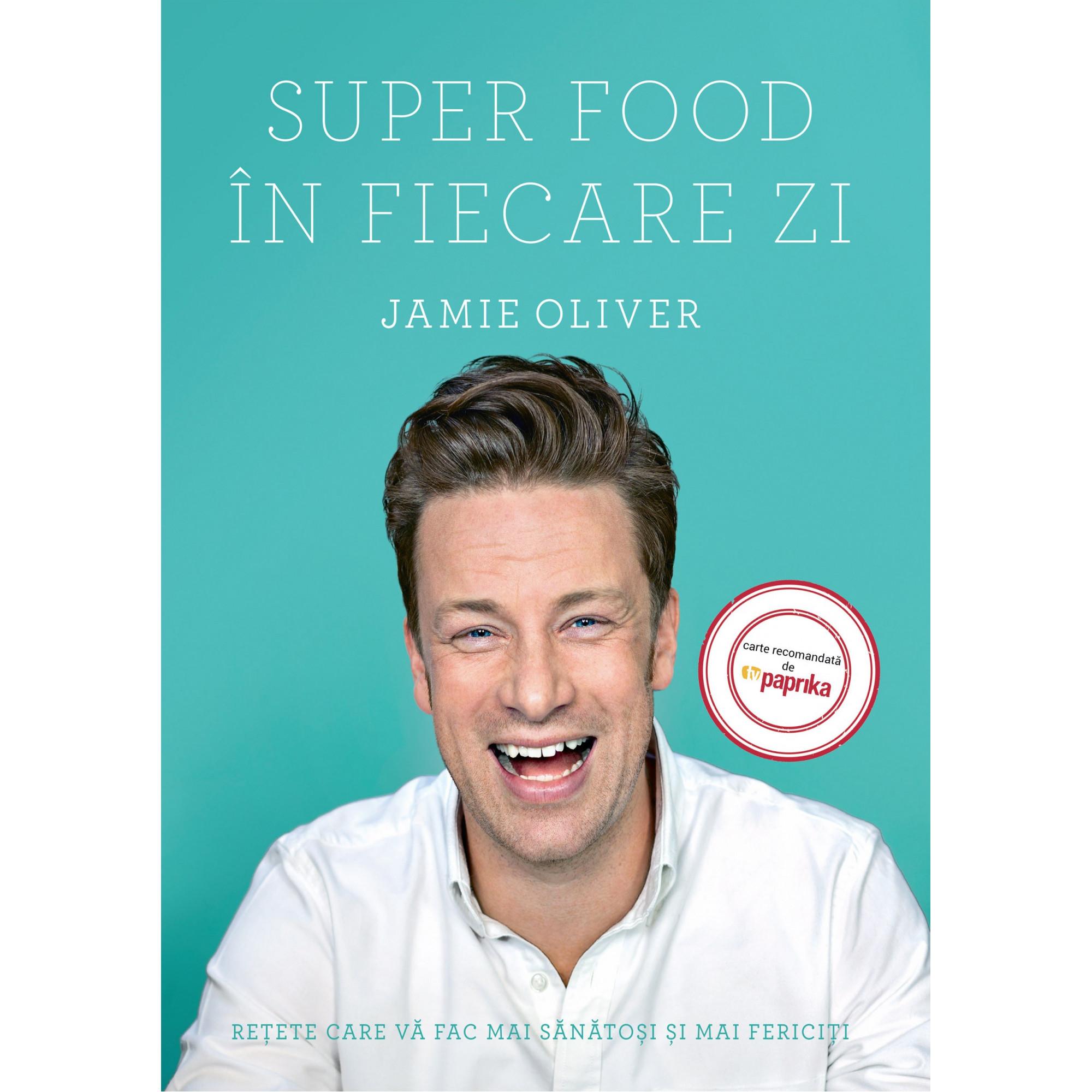 Super Food în fiecare zi. Rețete care vă fac mai sănătoși și mai fericiți