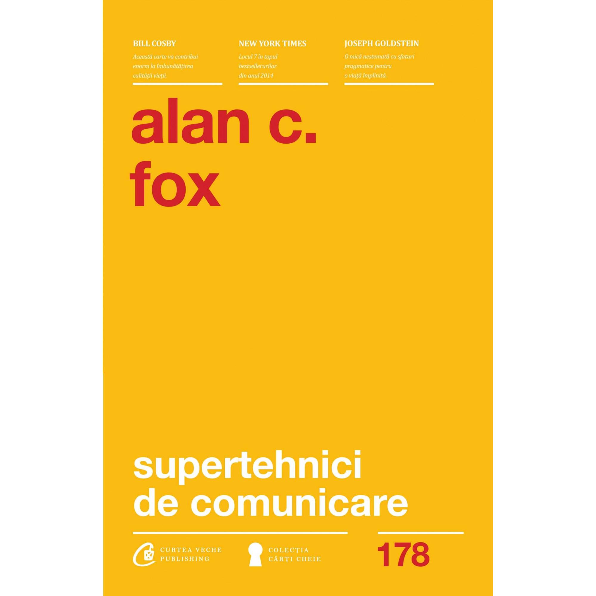 Supertehnici de comunicare. 54 de strategii pentru a clădi relații, a aduce bucurie și a dobândi prosperitate; Alan C. Fox