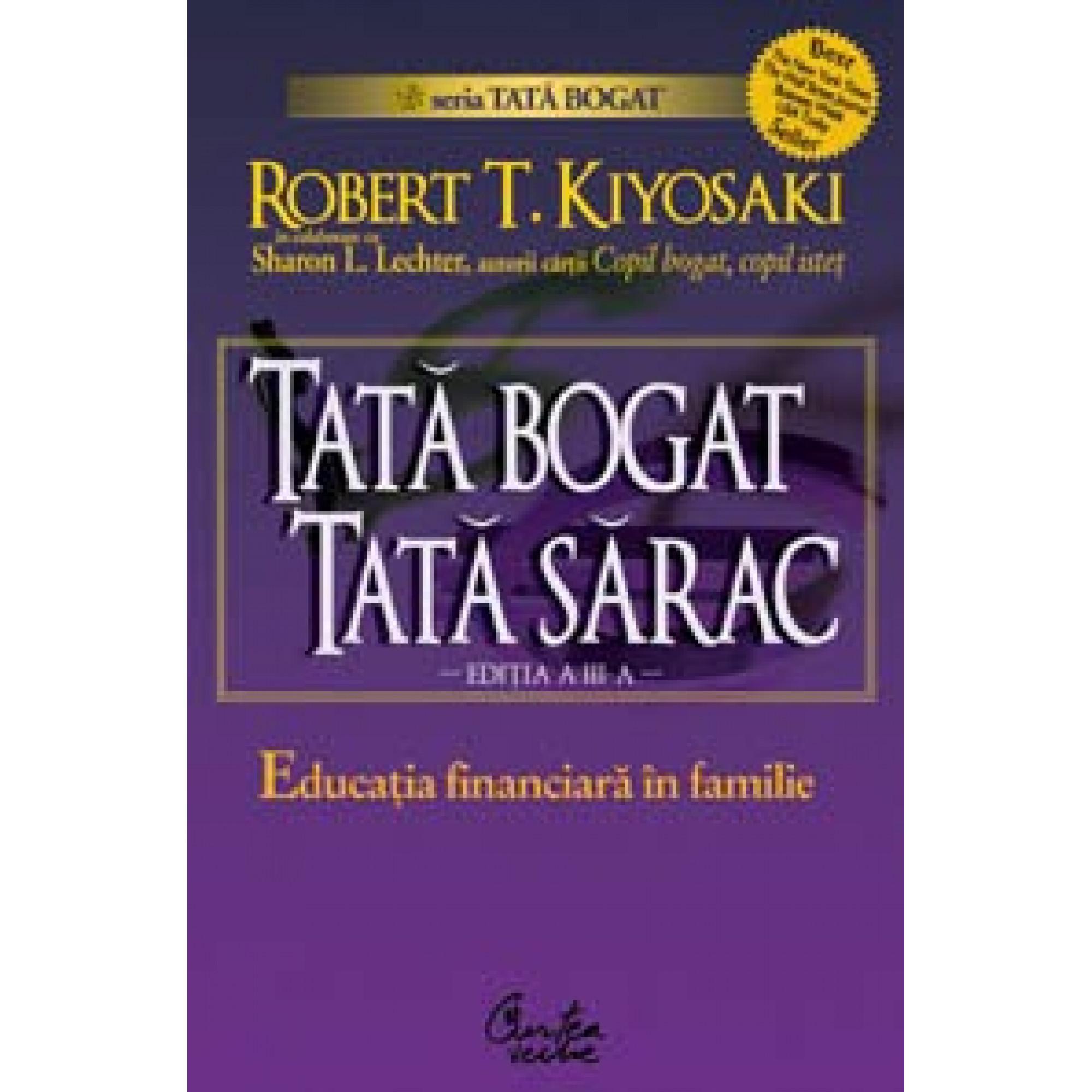Tată bogat, tată sărac. Educaţia financiară în familie - Ediţia a III-a; Robert T. Kiyosaki