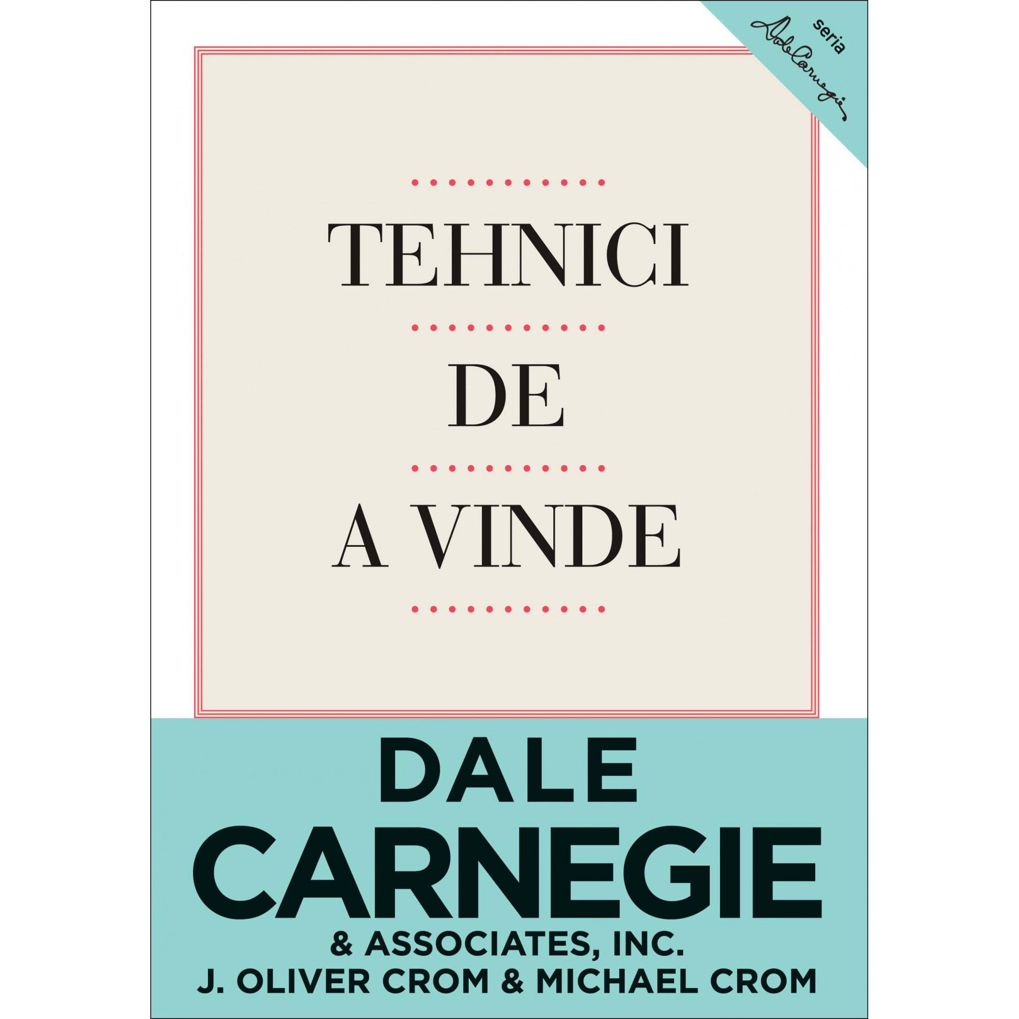 Tehnici de a vinde. Ediţia a III-a; Dale Carnegie & associates, Inc., J. Oliver Crom , Michael Crom
